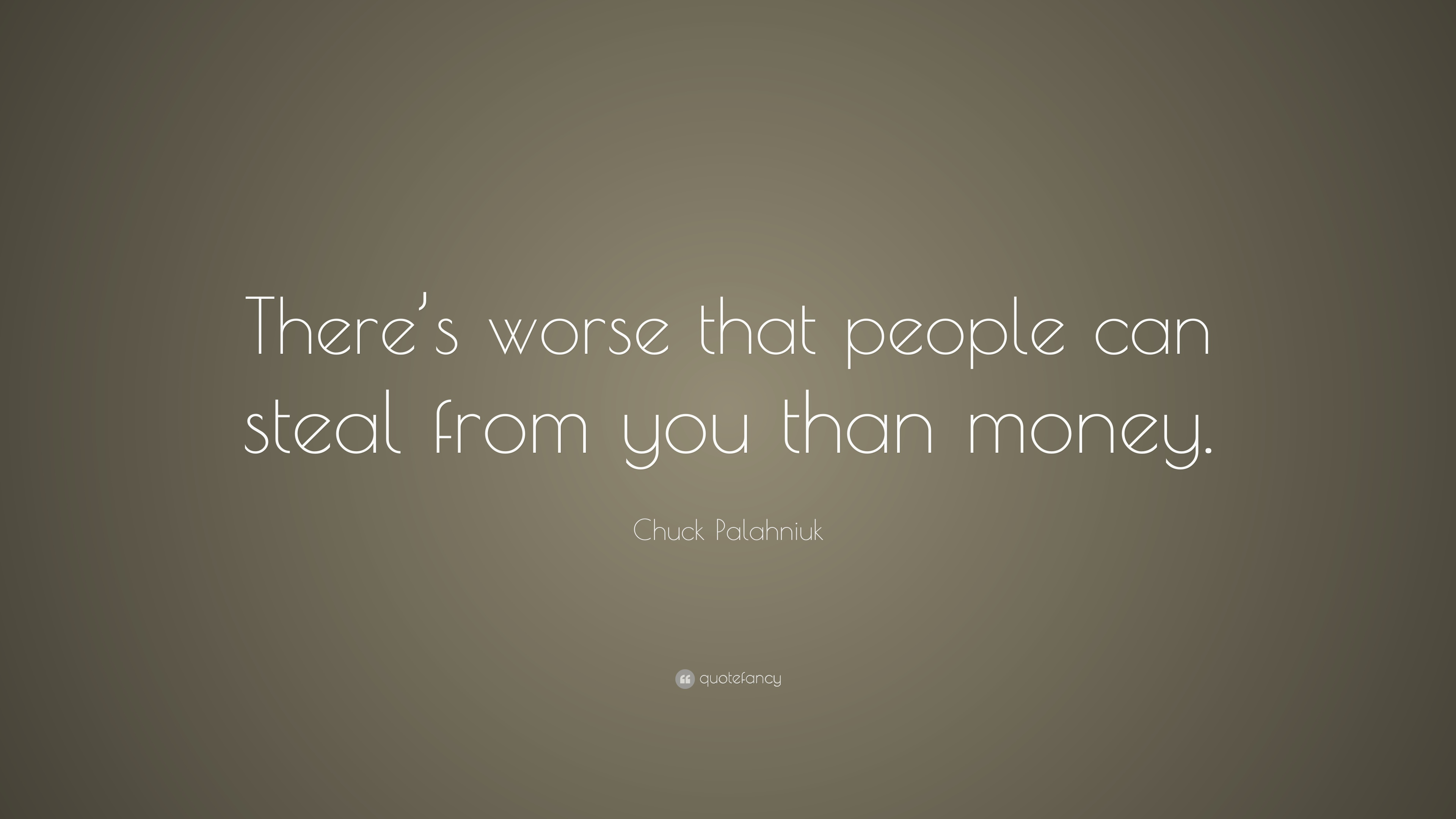 Chuck Palahniuk Quote Theres Worse That People Can Steal From You