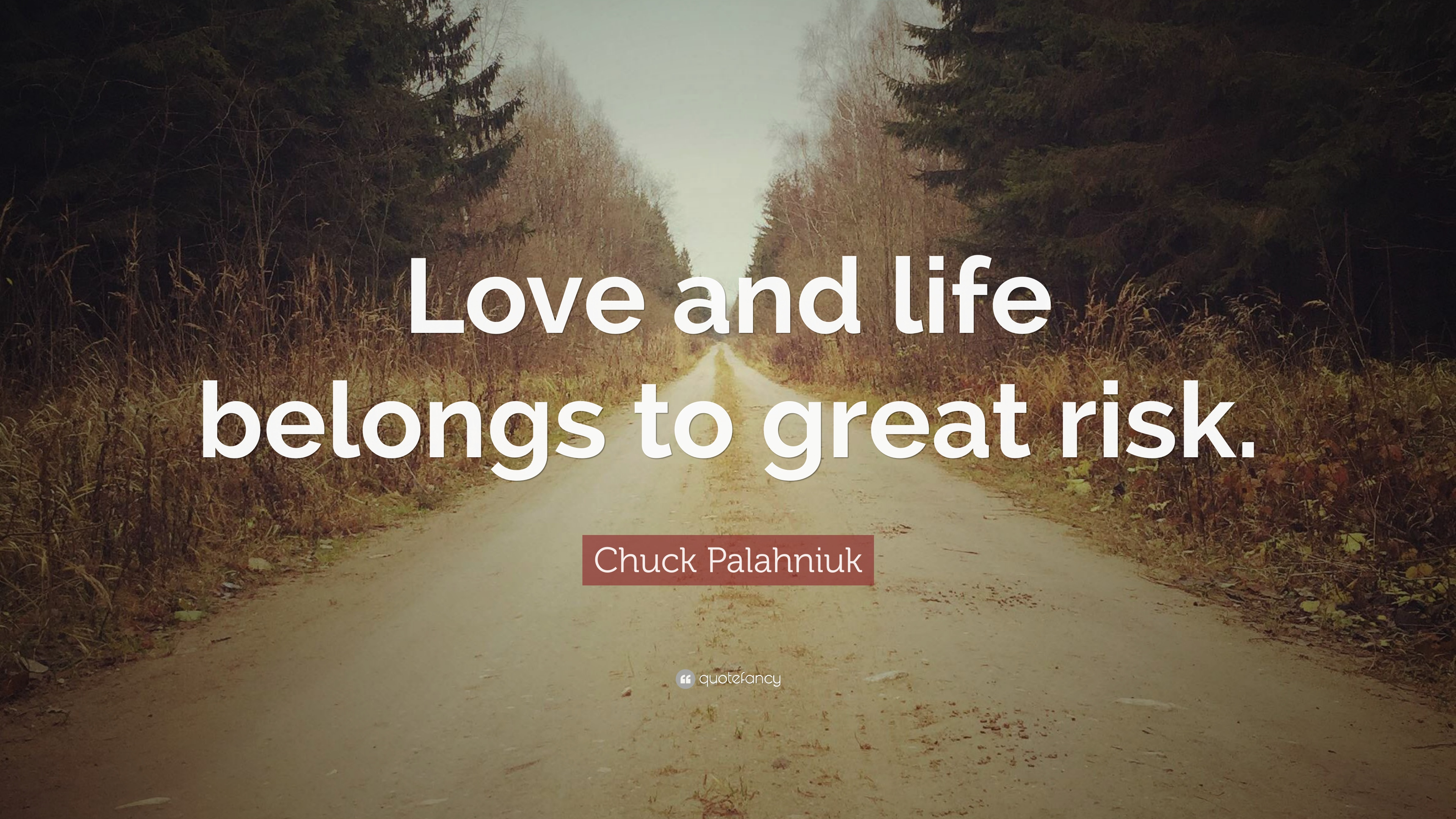 "Chuck Palahniuk Quote ""Love and life belongs to great risk """