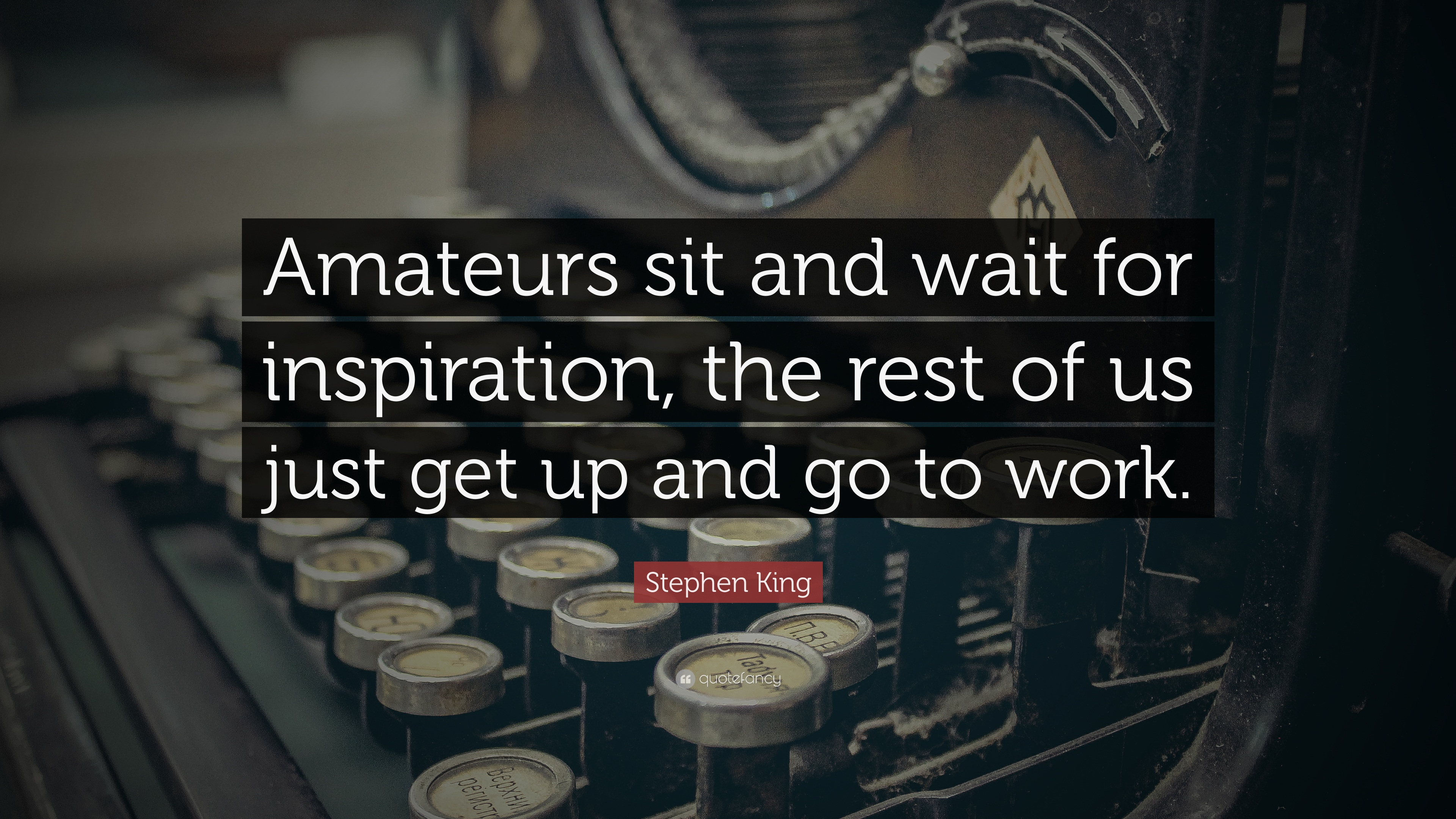 Stephen King Quote Amateurs Sit And Wait For Inspiration The Rest