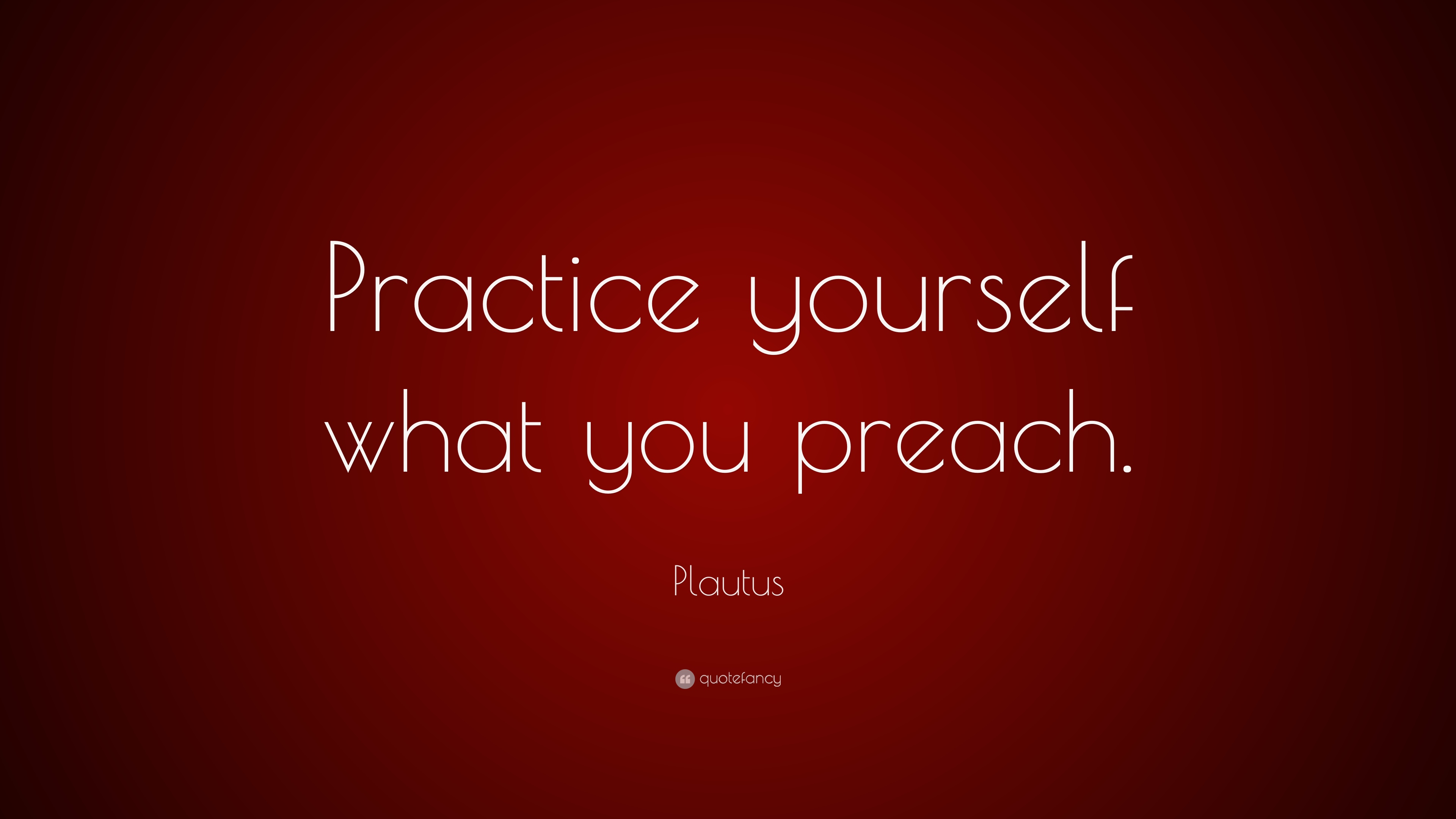 Plautus Quote Practice Yourself What You Preach 12 Wallpapers
