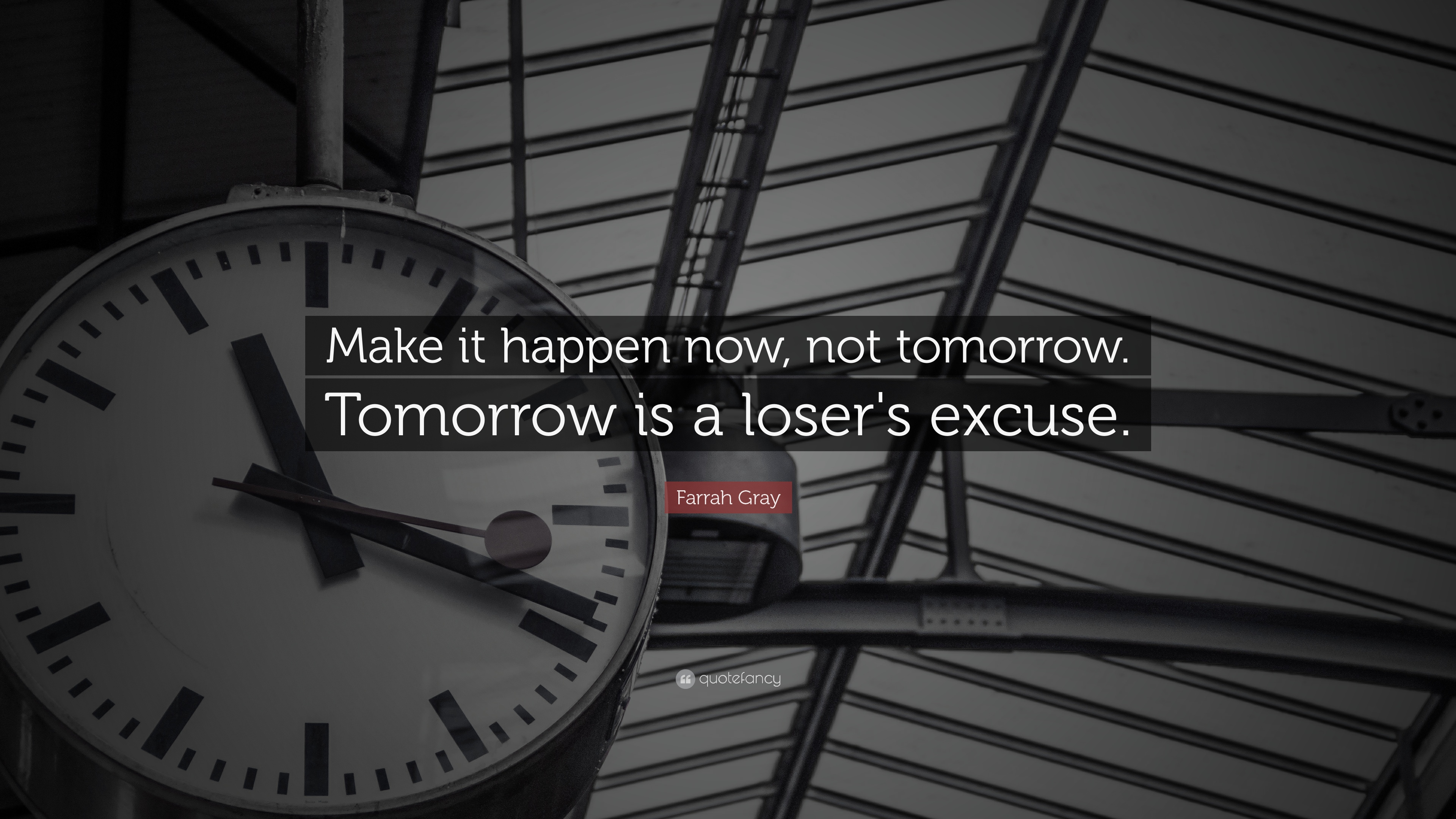 Farrah Gray Quote: U201cMake It Happen Now, Not Tomorrow. Tomorrow Is A