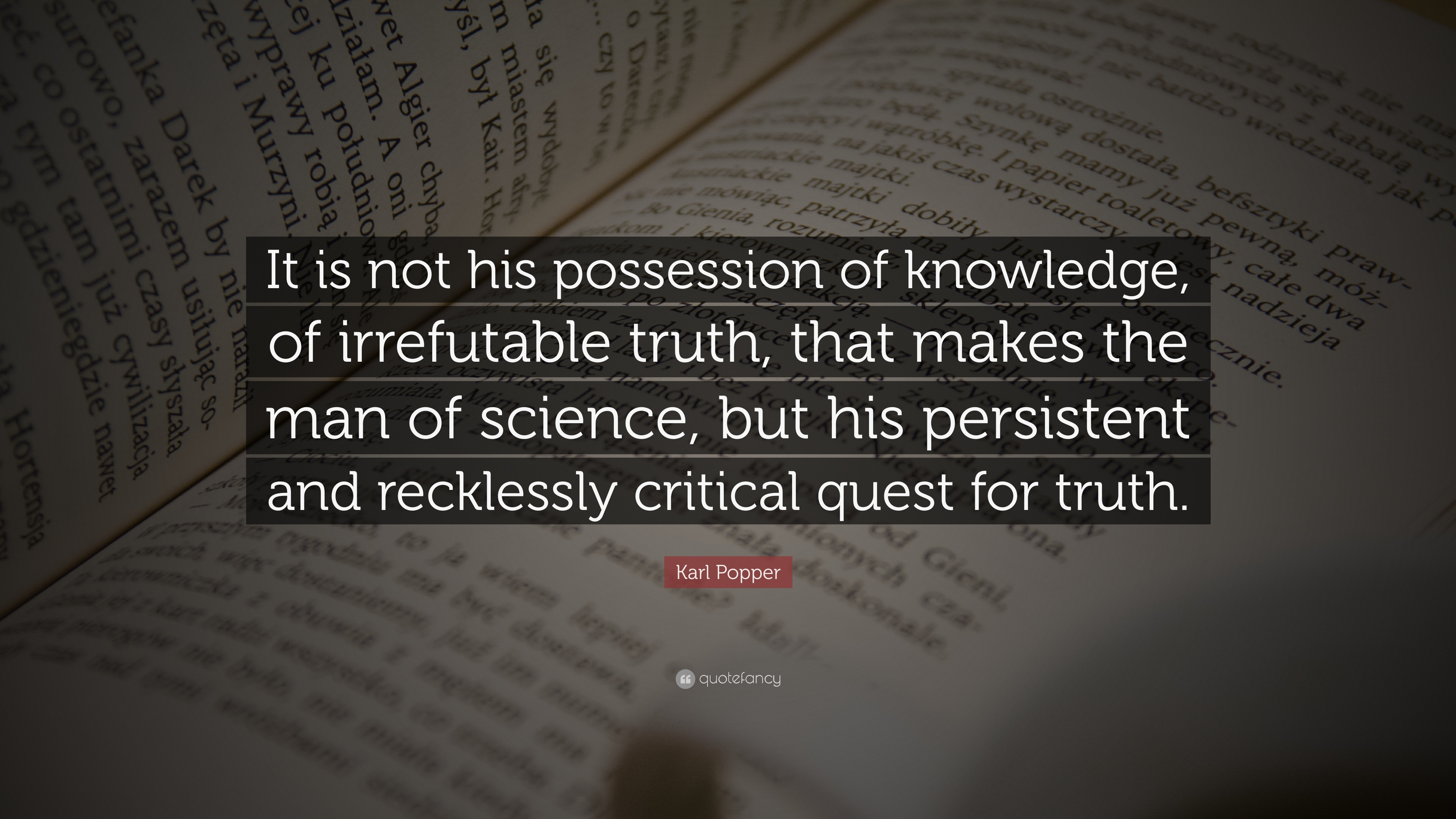 "Quote It Karl Popper Quote ""It Is Not His Possession Of Knowledge Of"