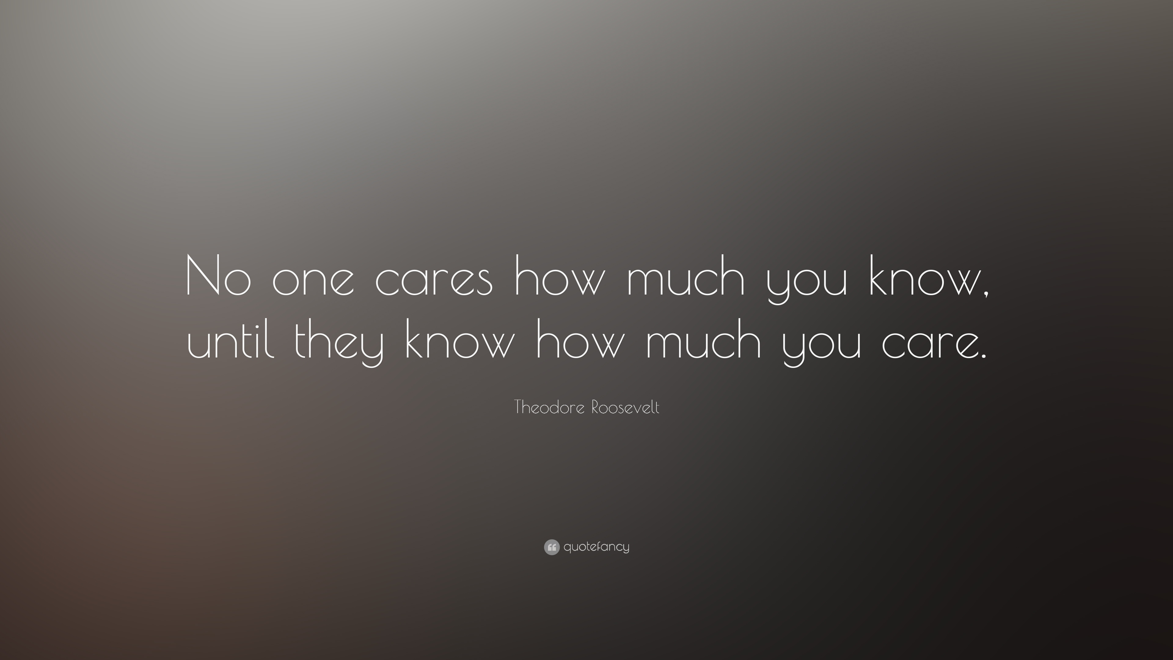 Theodore Roosevelt Quote No One Cares How Much You Know Until