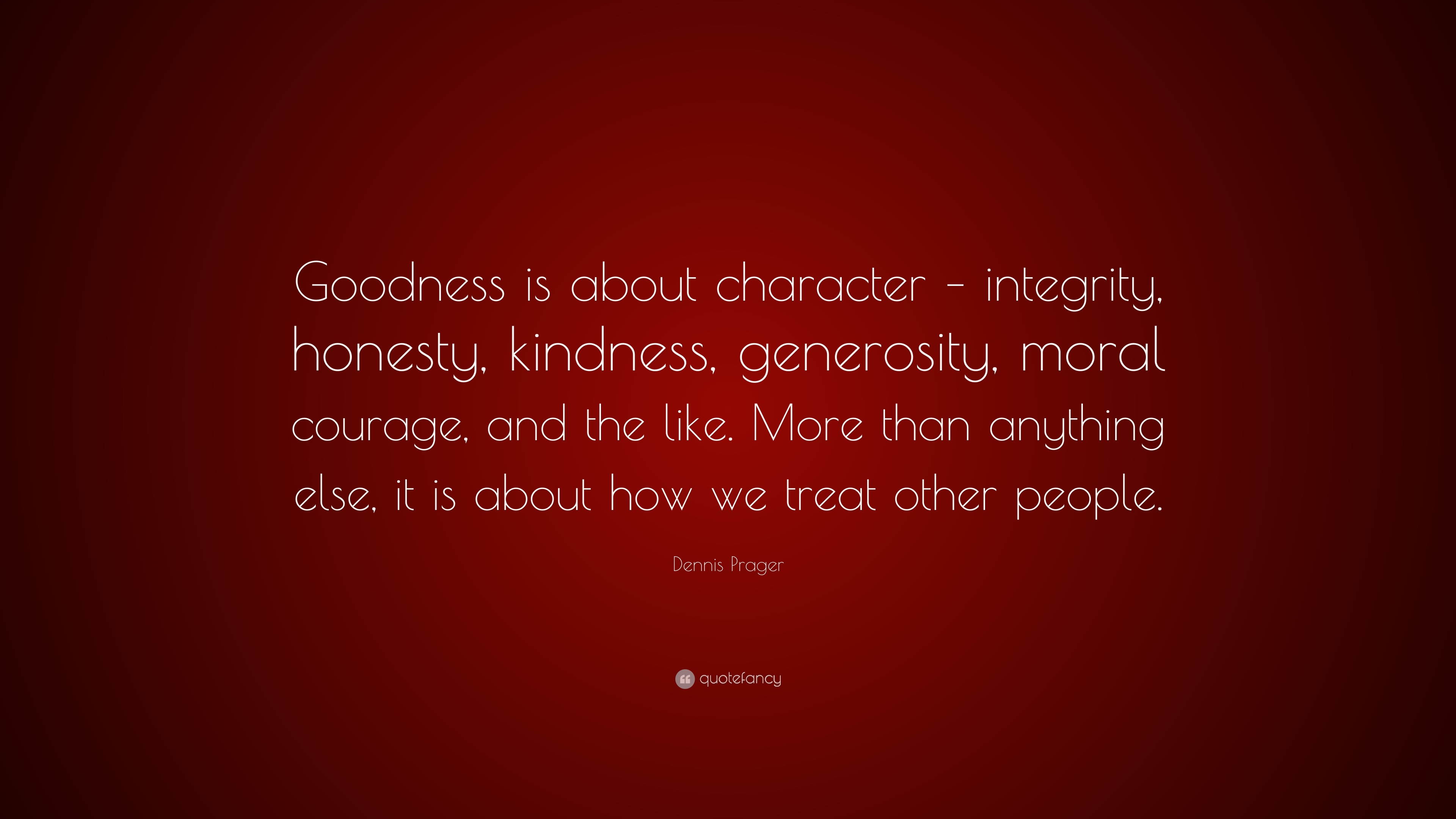 """Dennis Prager Quote: """"Goodness Is About Character"""