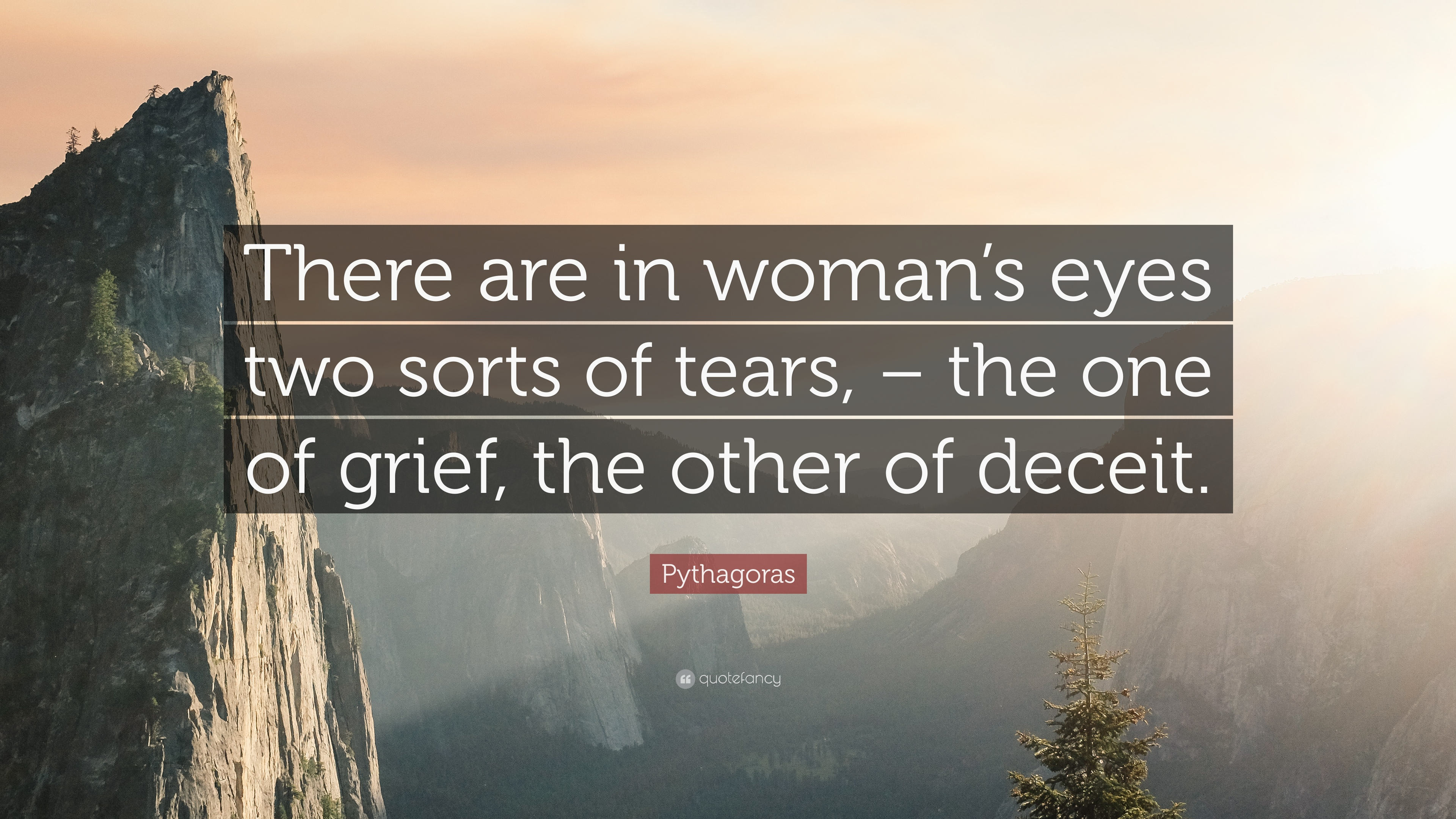 Pythagoras Quote There Are In Womans Eyes Two Sorts Of Tears