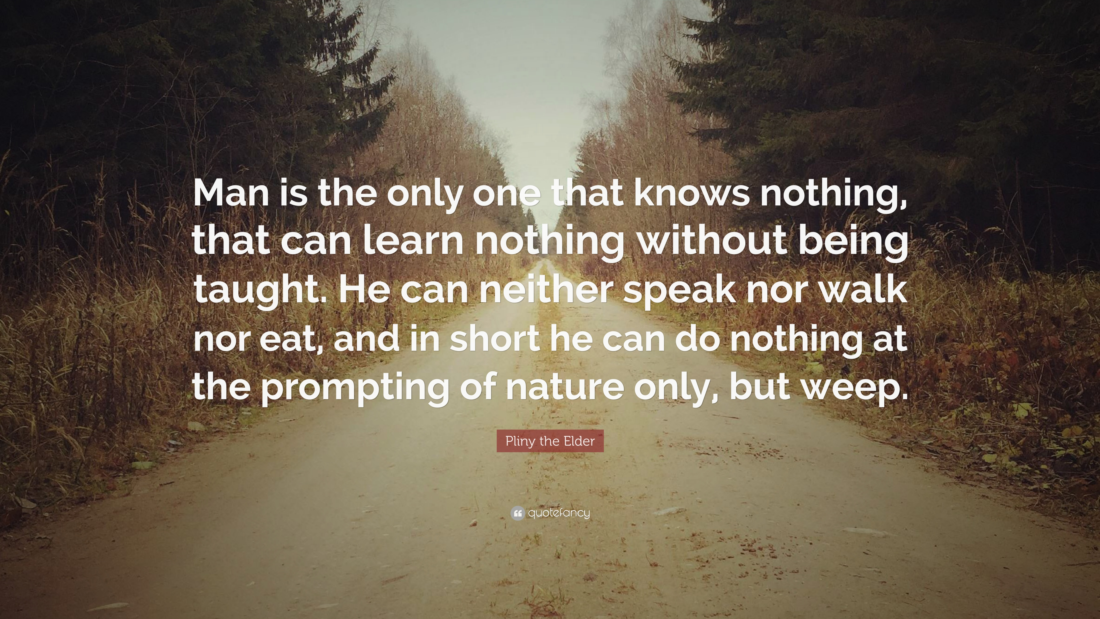 """Pliny The Elder Quotes: Pliny The Elder Quote: """"Man Is The Only One That Knows"""