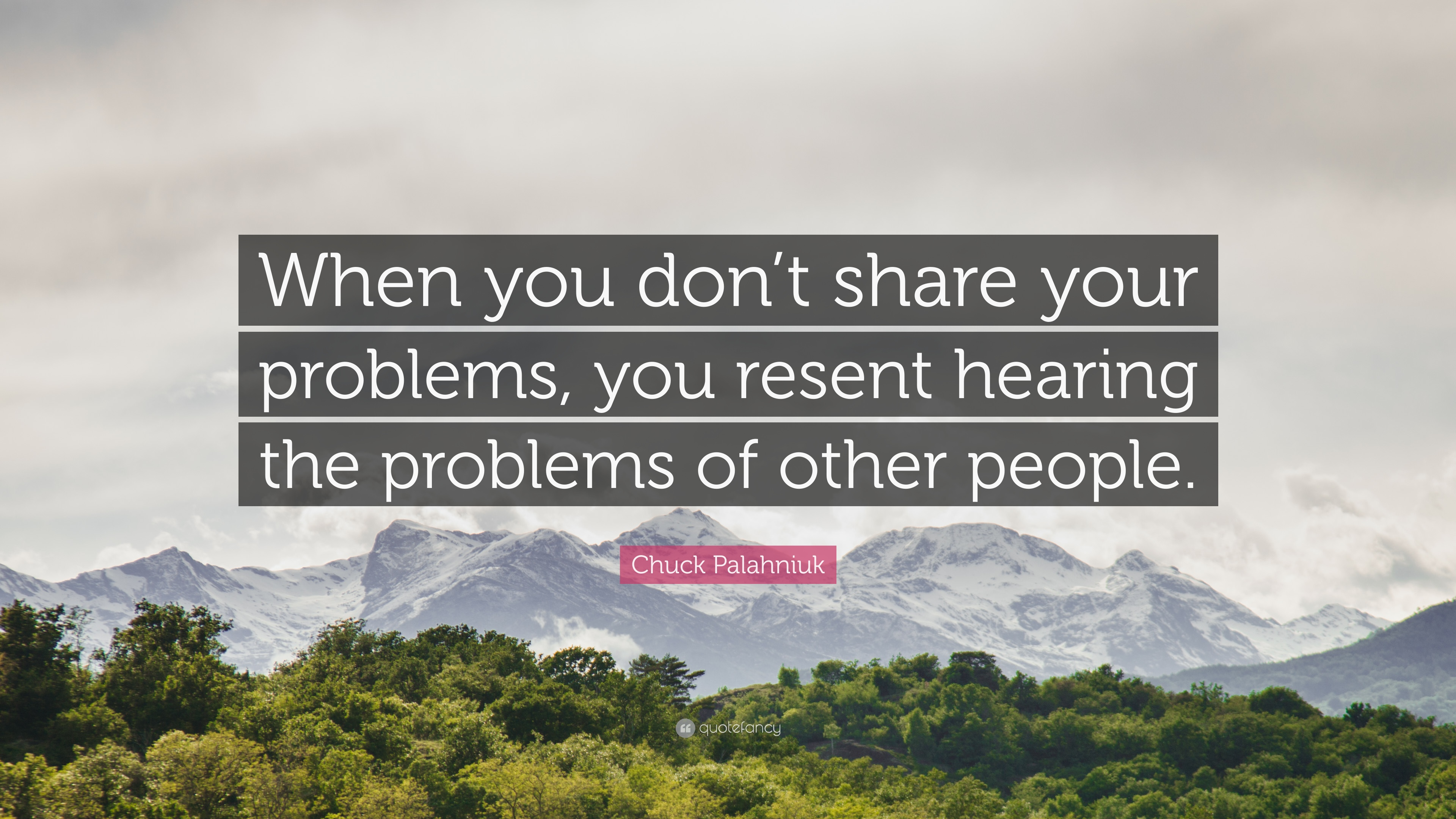 Chuck Palahniuk Quote When You Dont Share Your Problems You