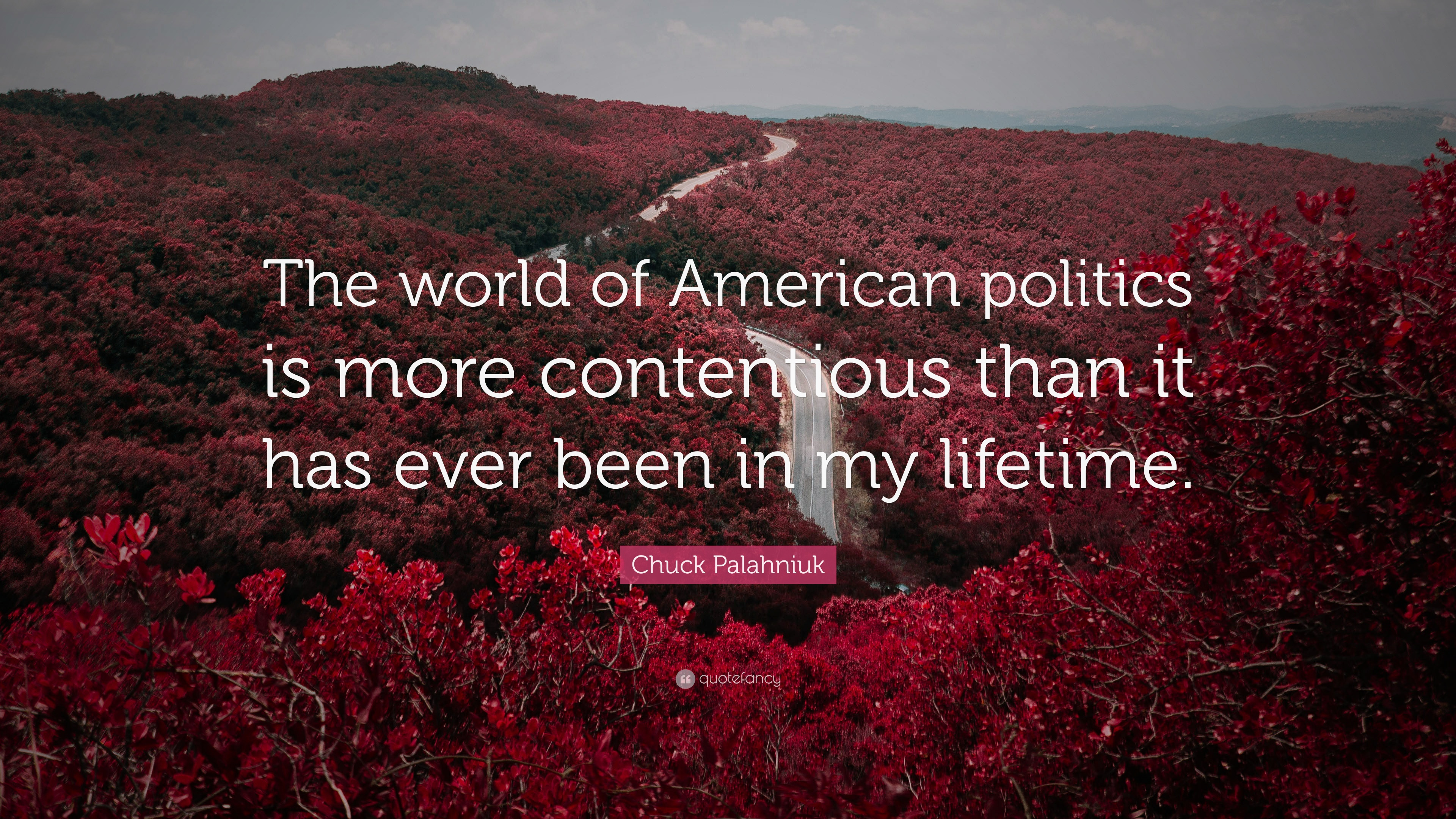 Chuck Palahniuk Quote The World Of American Politics Is More Contentious Than It Has