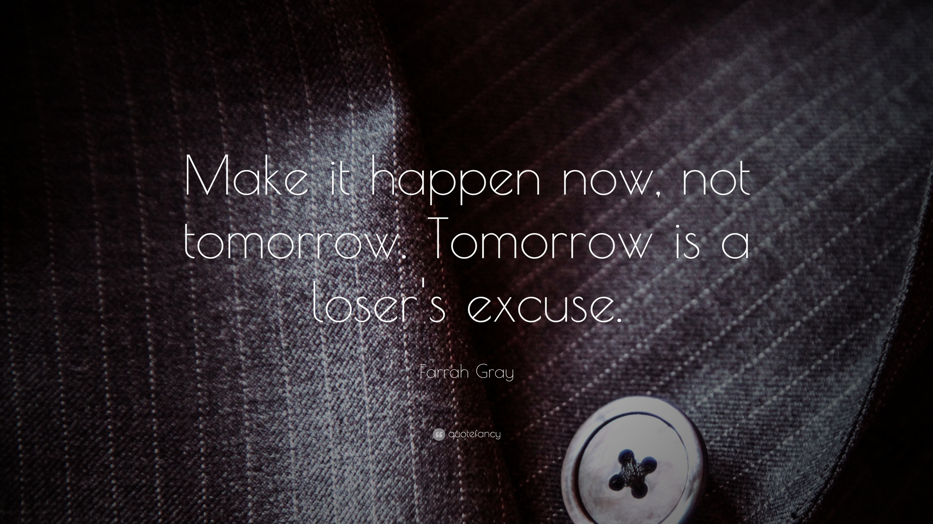 Farrah Gray Quote Make It Happen Now Not Tomorrow Tomorrow Is A Loser S Excuse 25