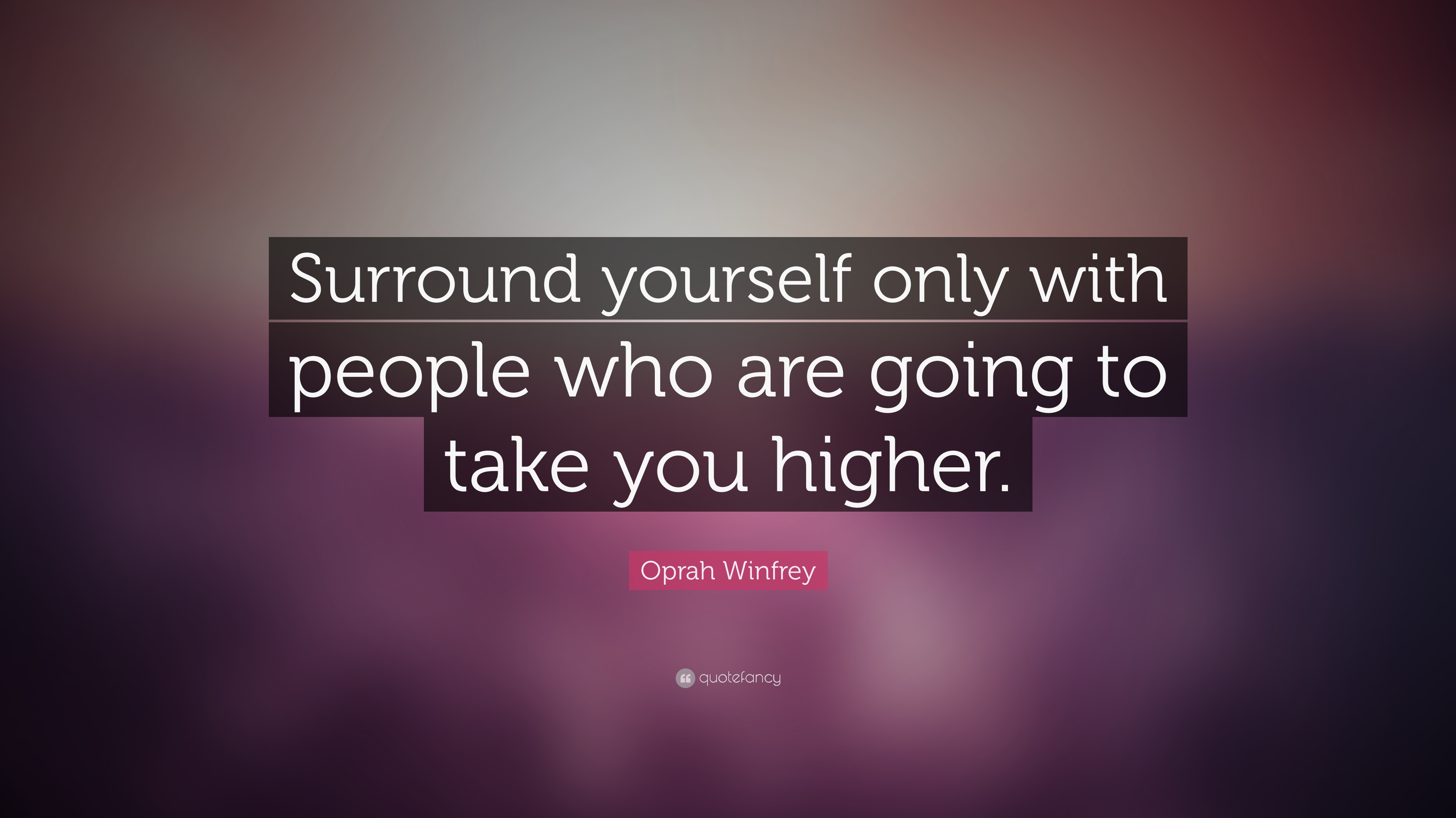 Oprah Winfrey Quote Surround Yourself Only With People Who Are