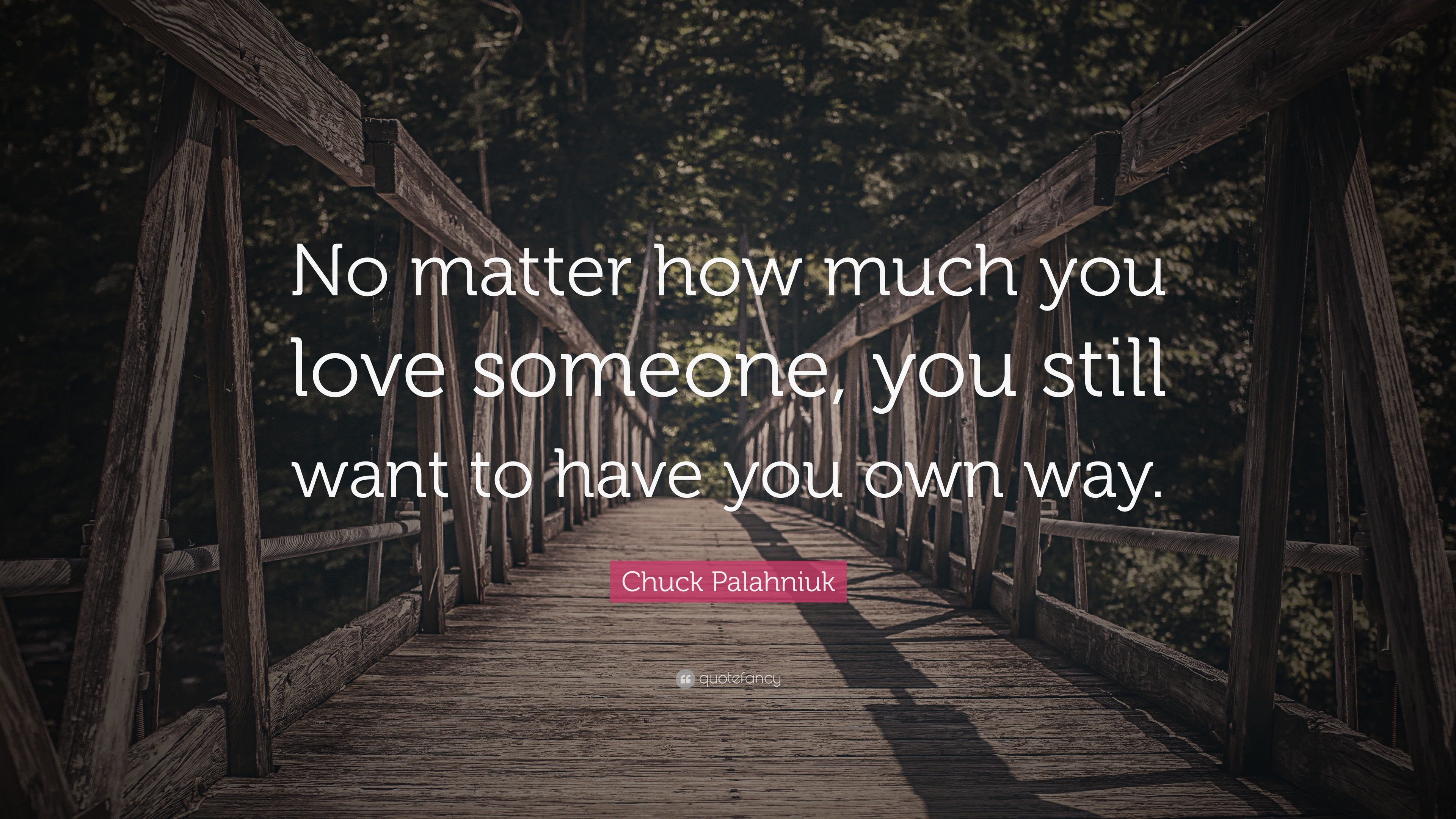 """Chuck Palahniuk Quote """"No matter how much you love someone you still want"""