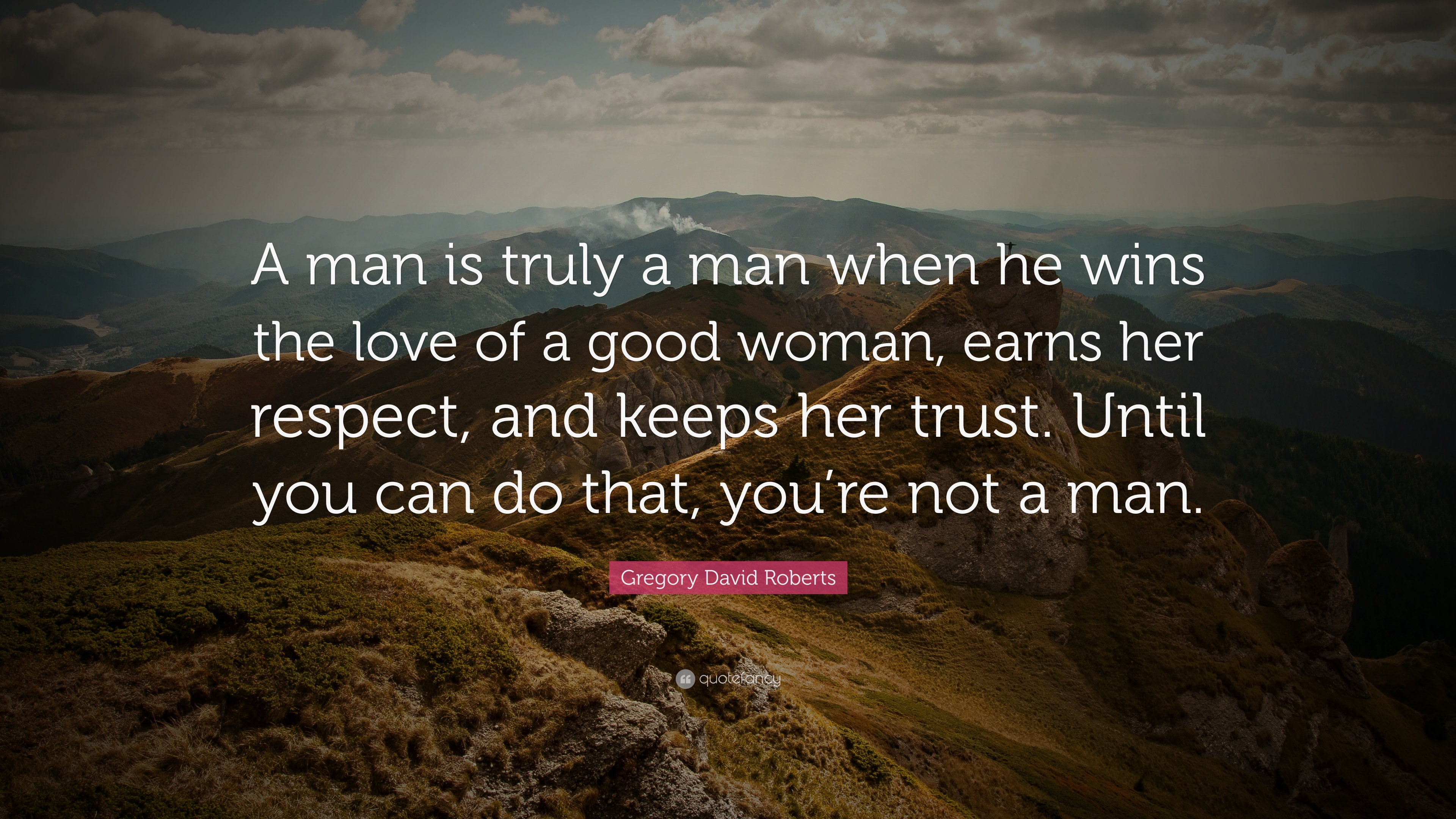 Gregory David Roberts Quote A Man Is Truly A Man When He Wins The