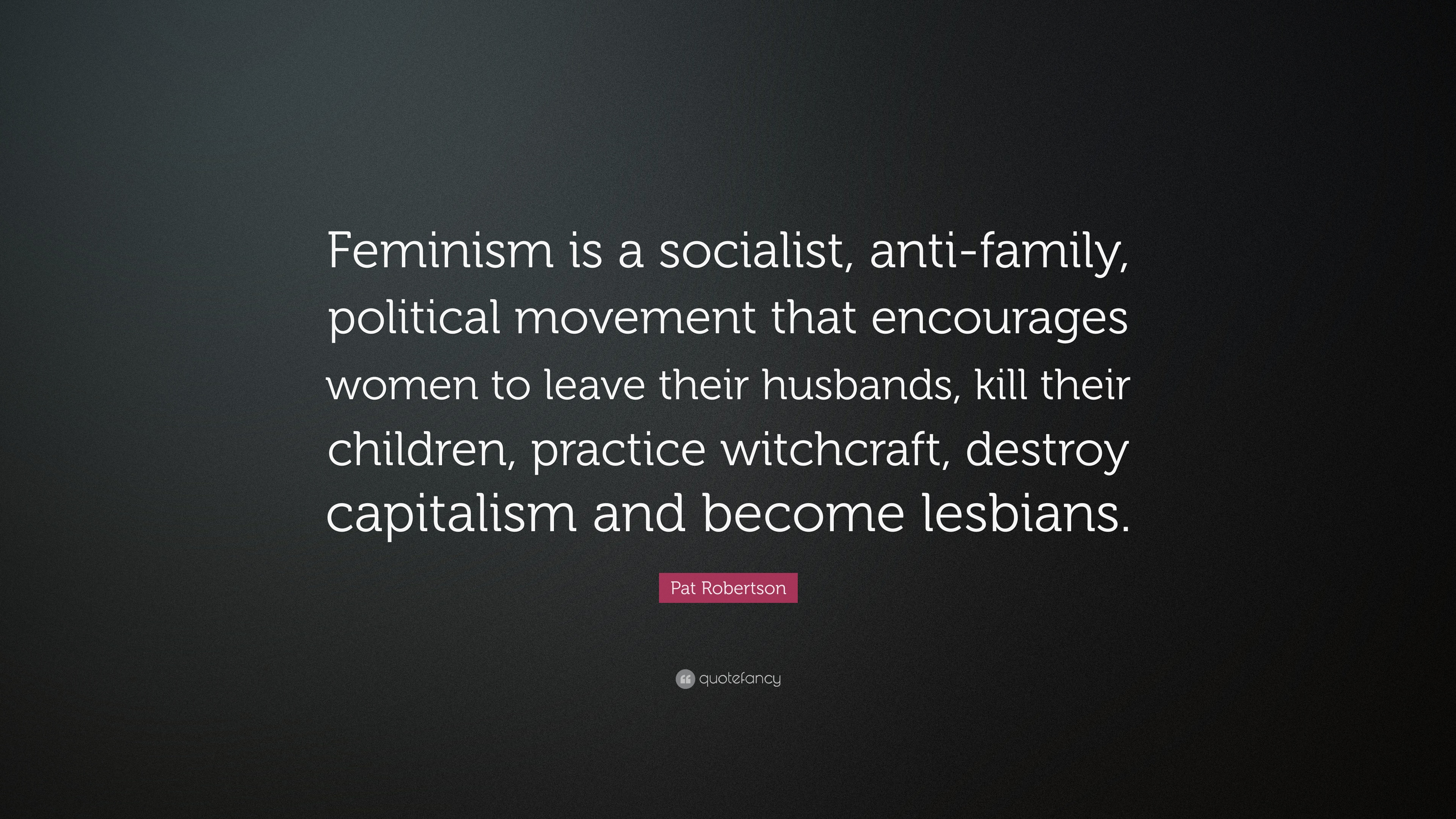 pat robertson quote feminism is a socialist anti family political movement