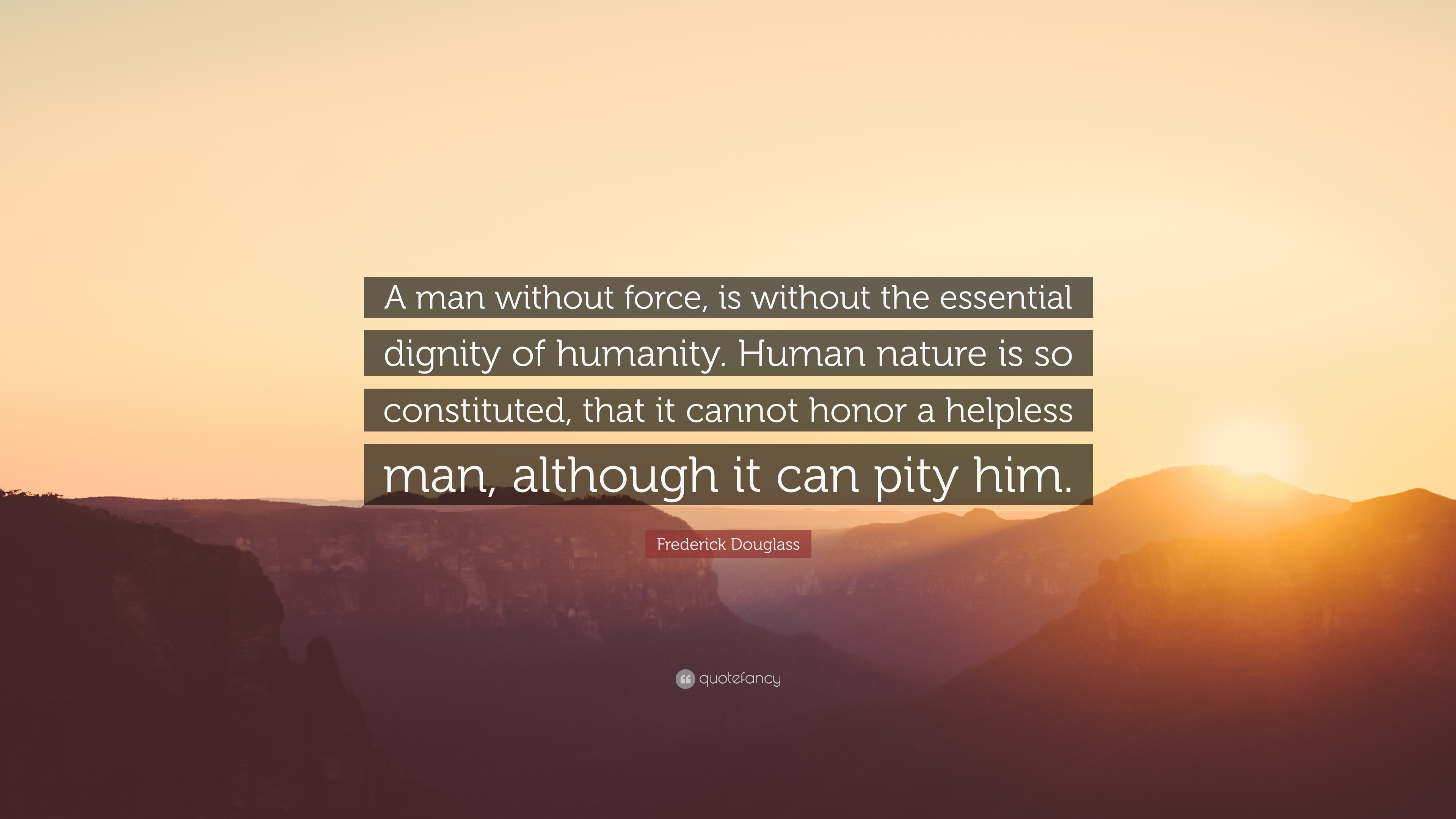 Frederick Douglass Quote A Man Without Force Is Without The