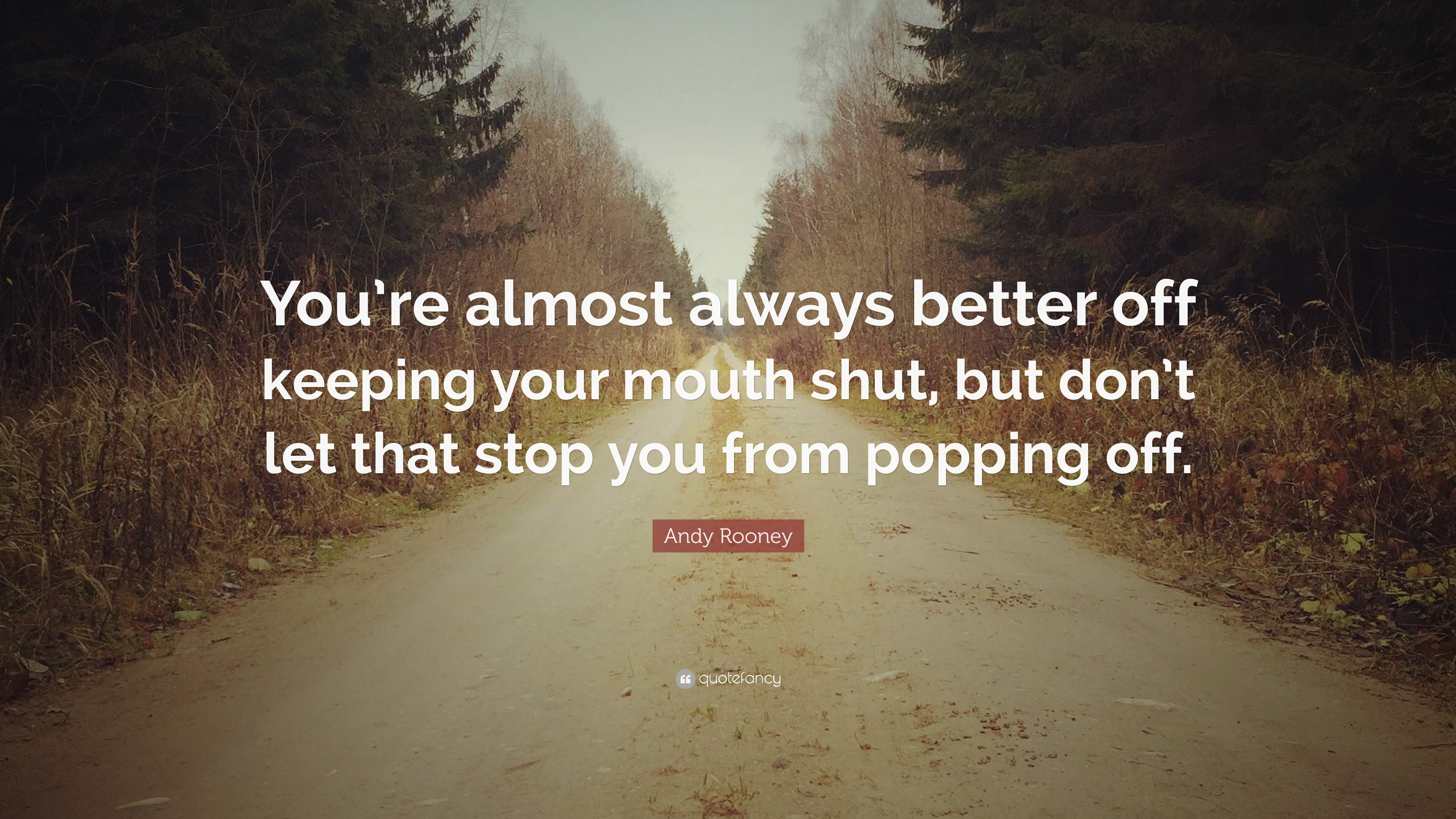 Andy Rooney Quote Youre Almost Always Better Off Keeping Your