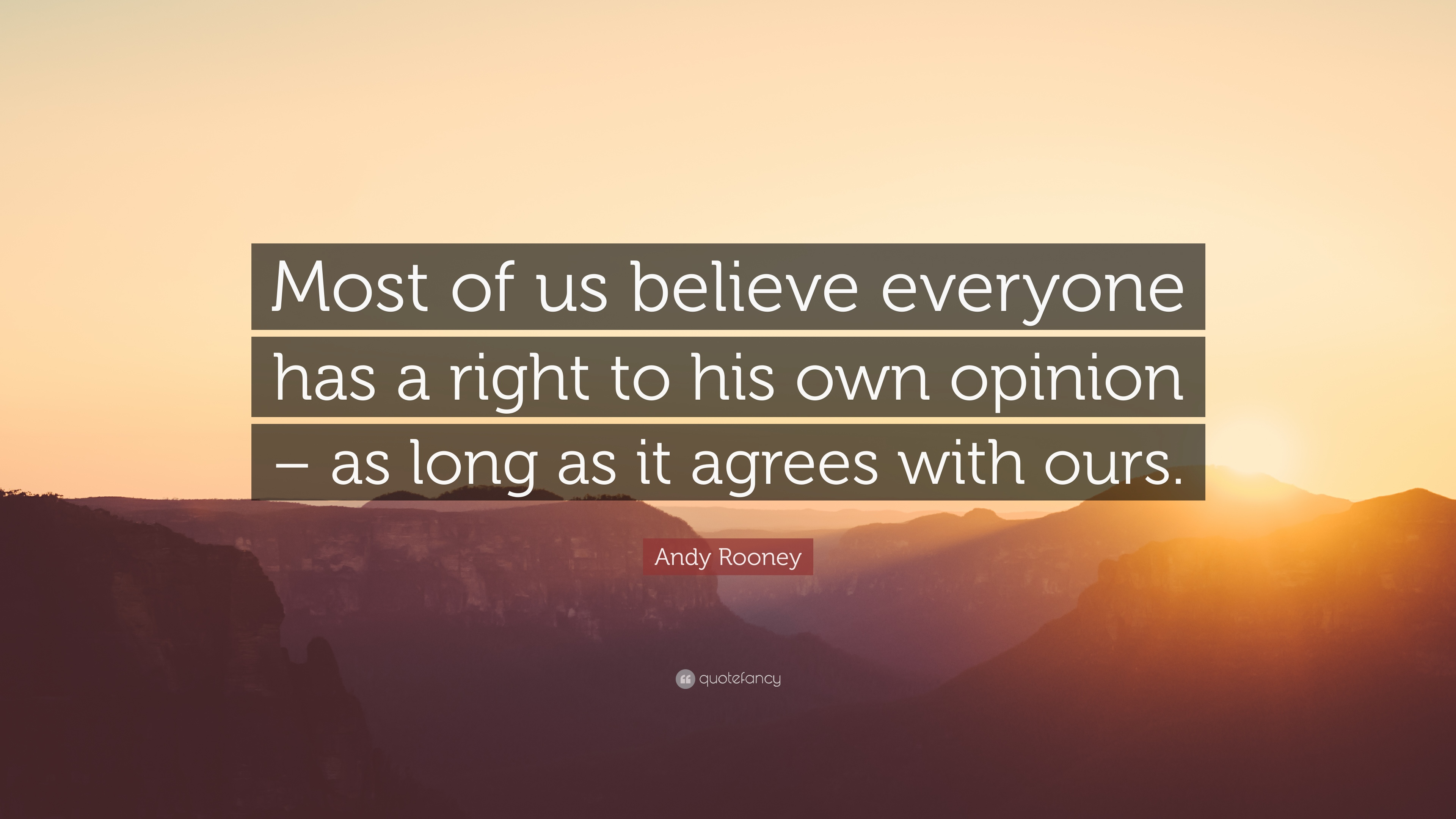 Andy Rooney Quote Most Of Us Believe Everyone Has A Right To His