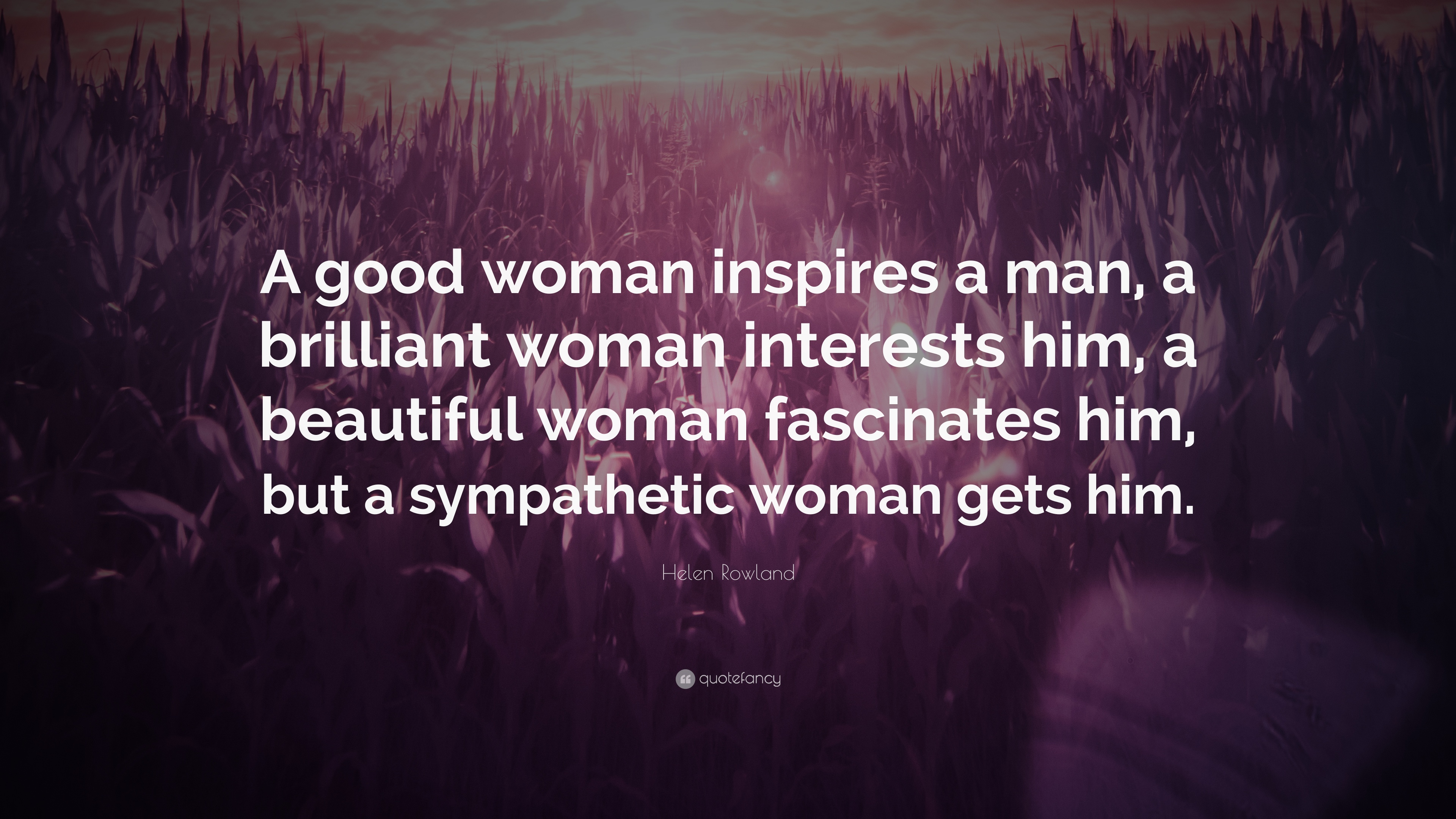 """Helen Rowland Quote: """"A good woman inspires a man, a ..."""