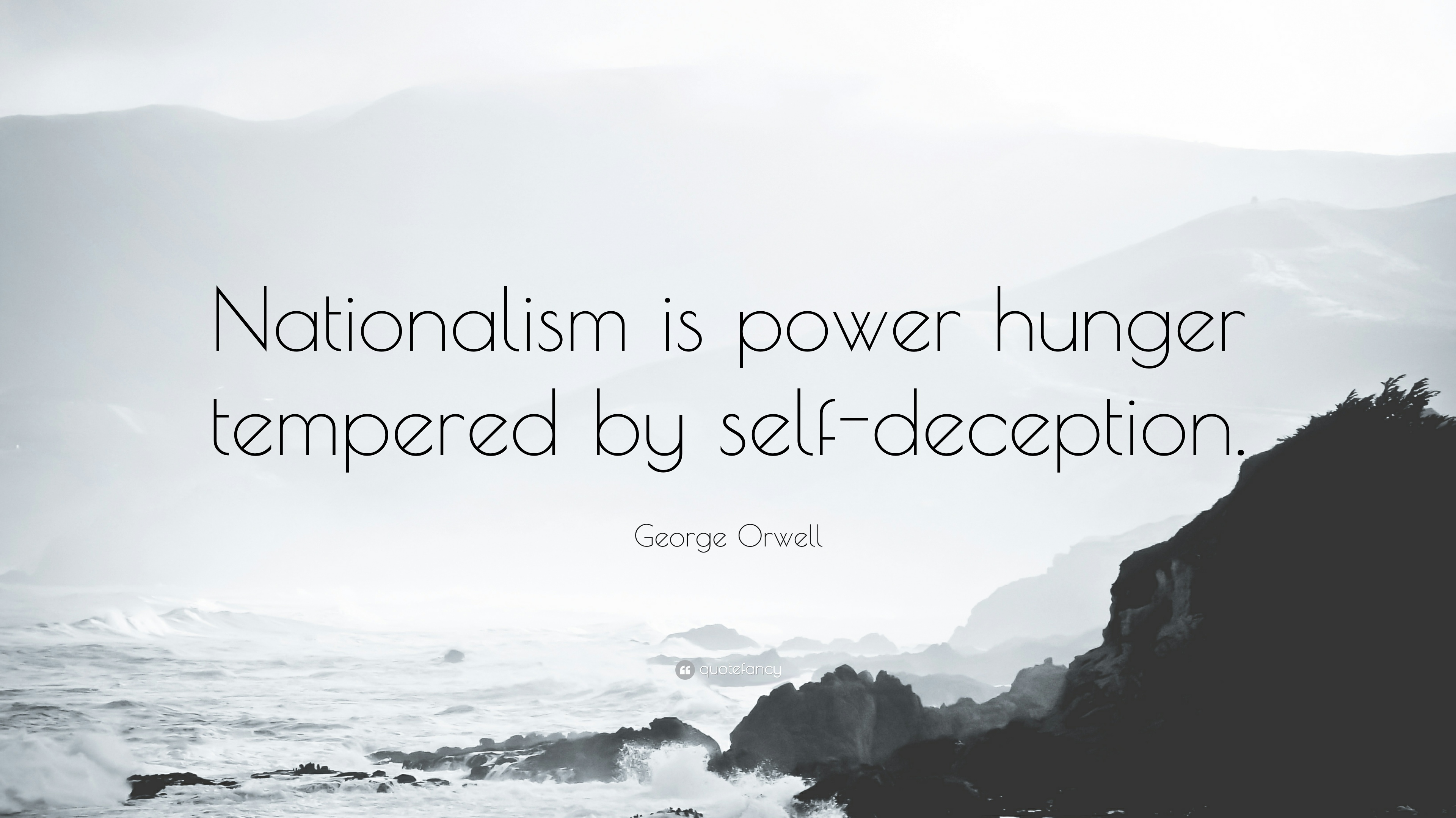 Image result for Nationalism is power hunger tempered by self-deception
