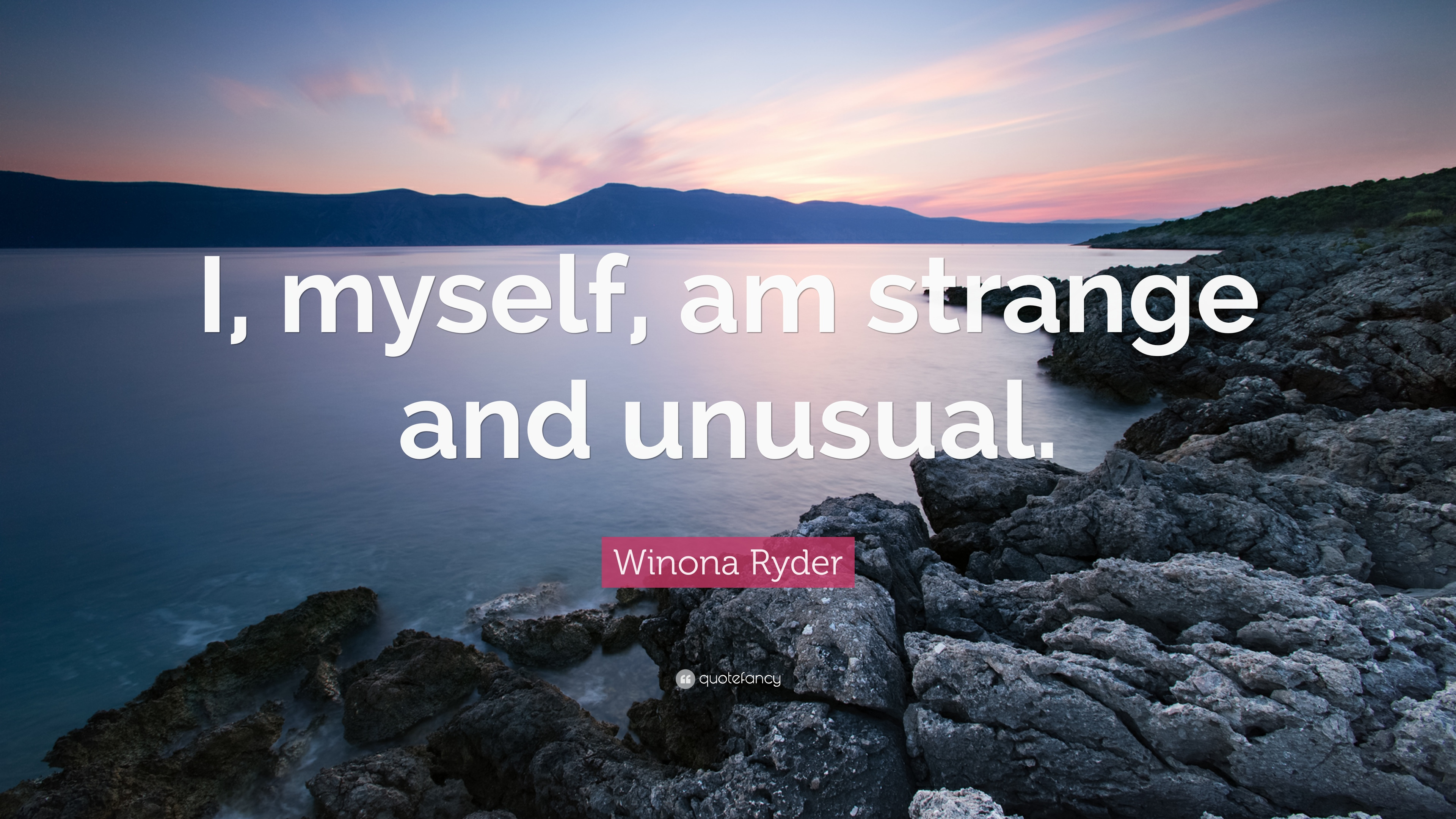 Winona Ryder Quote I Myself Am Strange And Unusual 7