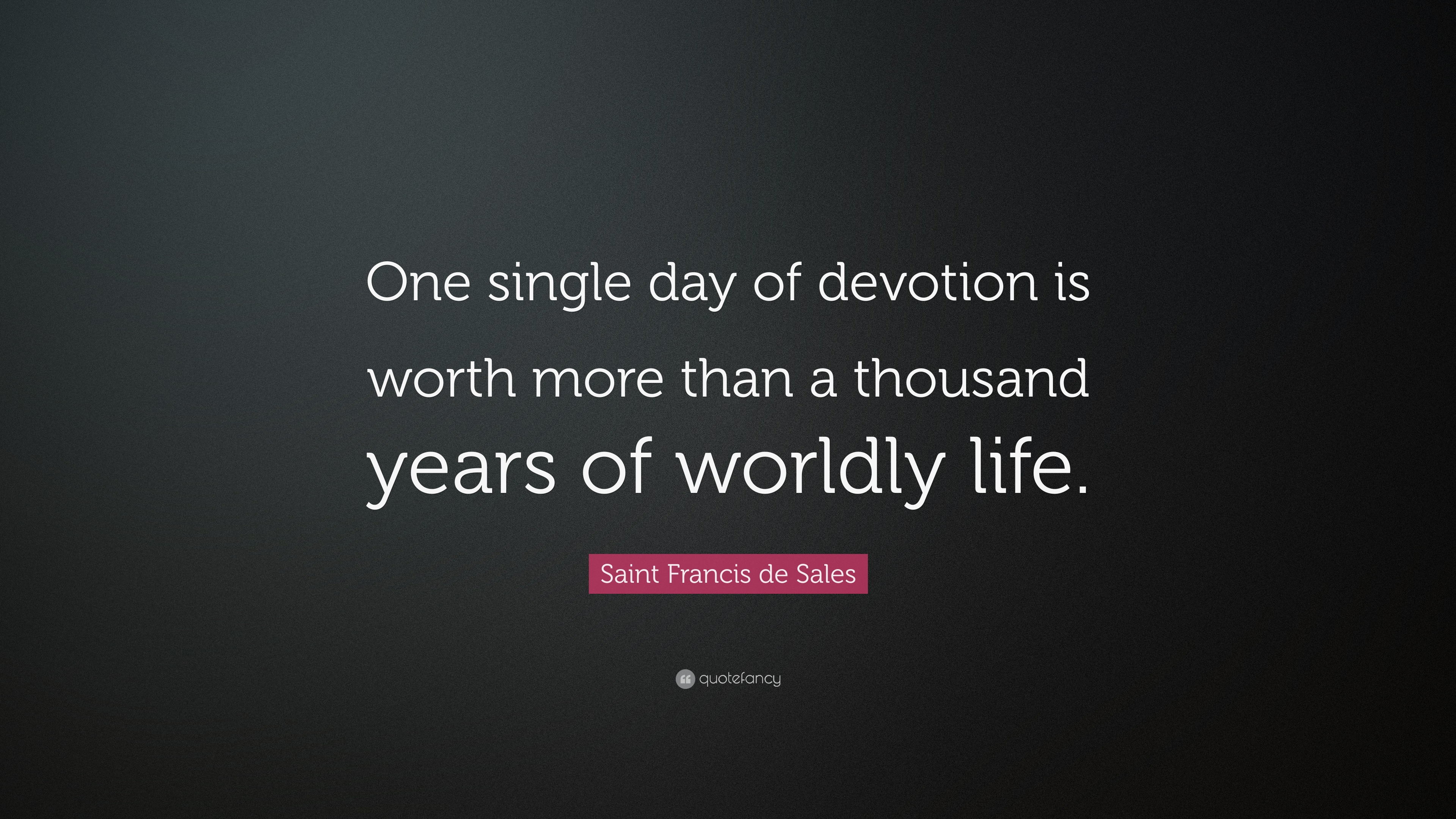 "Sales Quote Of The Day Saint Francis De Sales Quote ""One Single Day Of Devotion Is Worth"