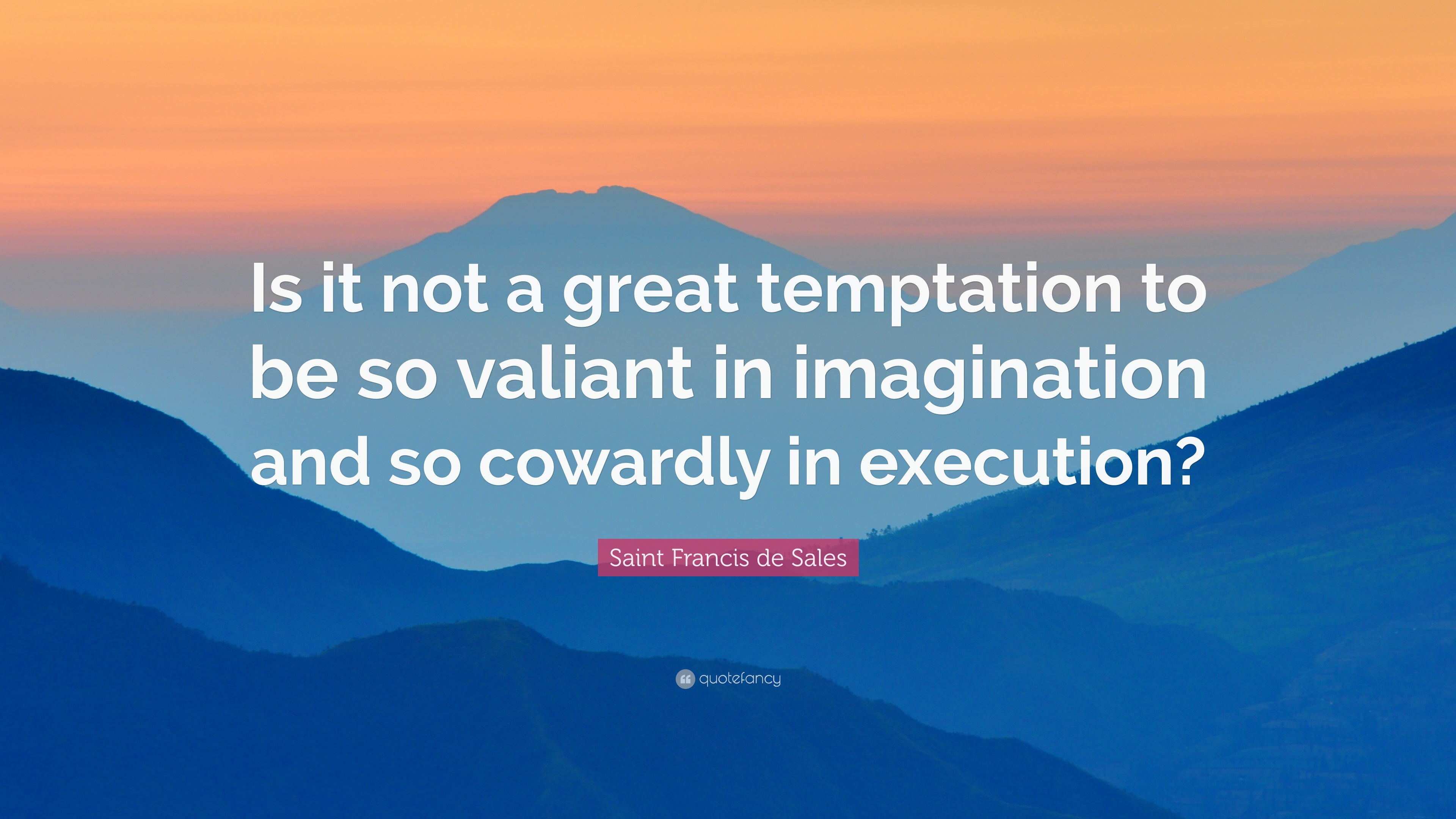 "Sales Quote Saint Francis De Sales Quote ""Is It Not A Great Temptation To Be"