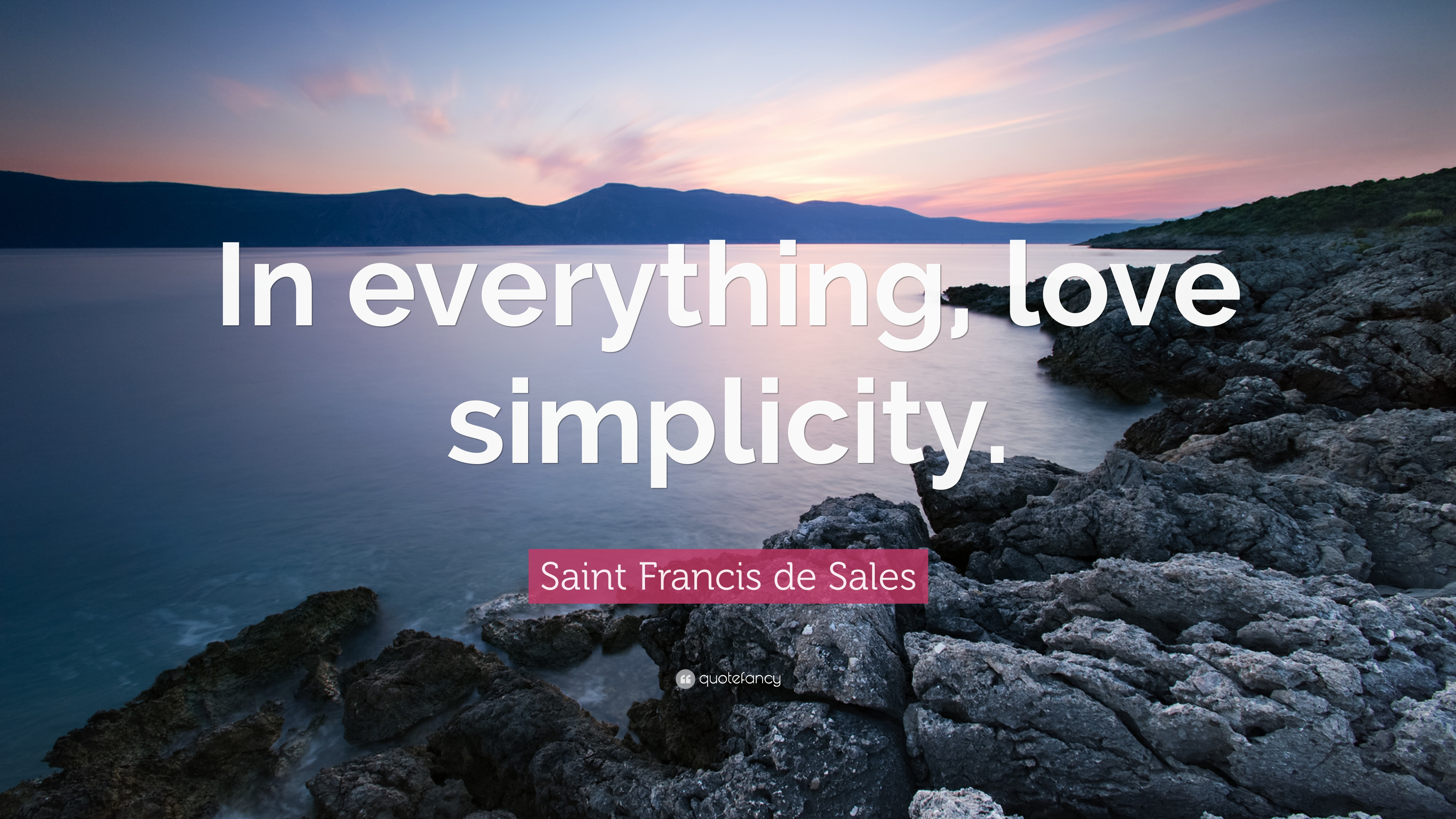 """Saint Francis de Sales Quote: """"In everything, love simplicity ..."""