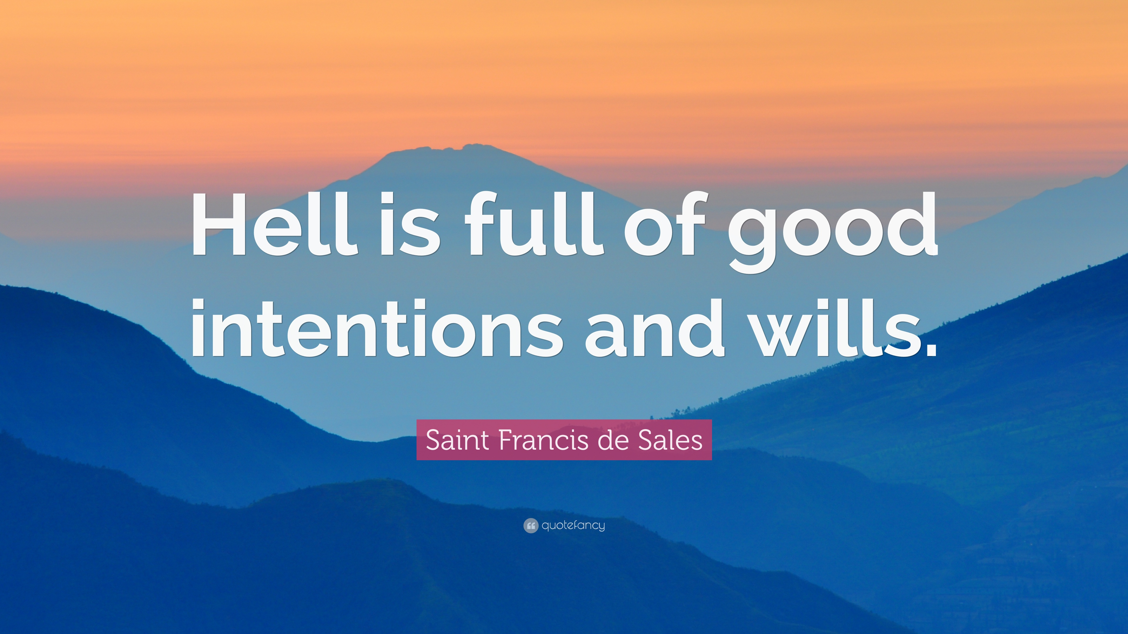 "Sales Quote Saint Francis De Sales Quote ""Hell Is Full Of Good Intentions And"