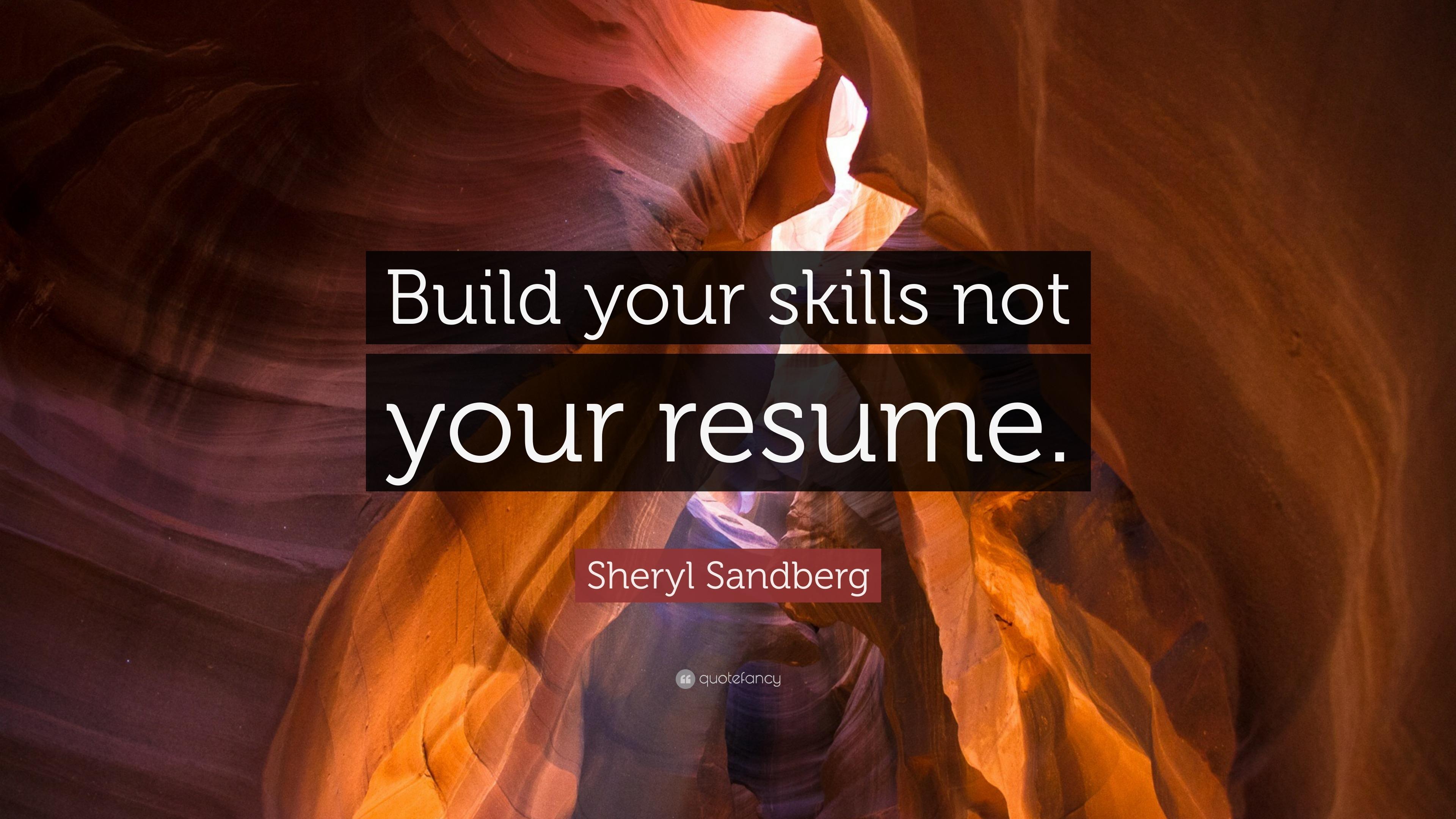 Sheryl Sandberg Quote: U201cBuild Your Skills Not Your Resume.u201d  Sheryl Sandberg Resume