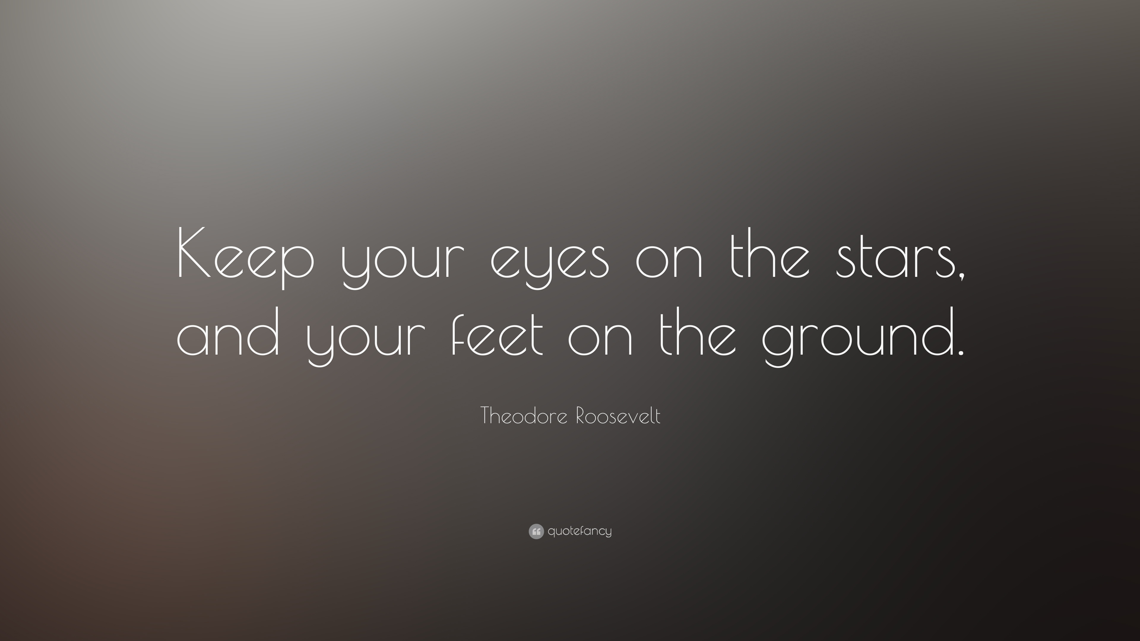Theodore Roosevelt Quote Keep Your Eyes On The Stars And Your
