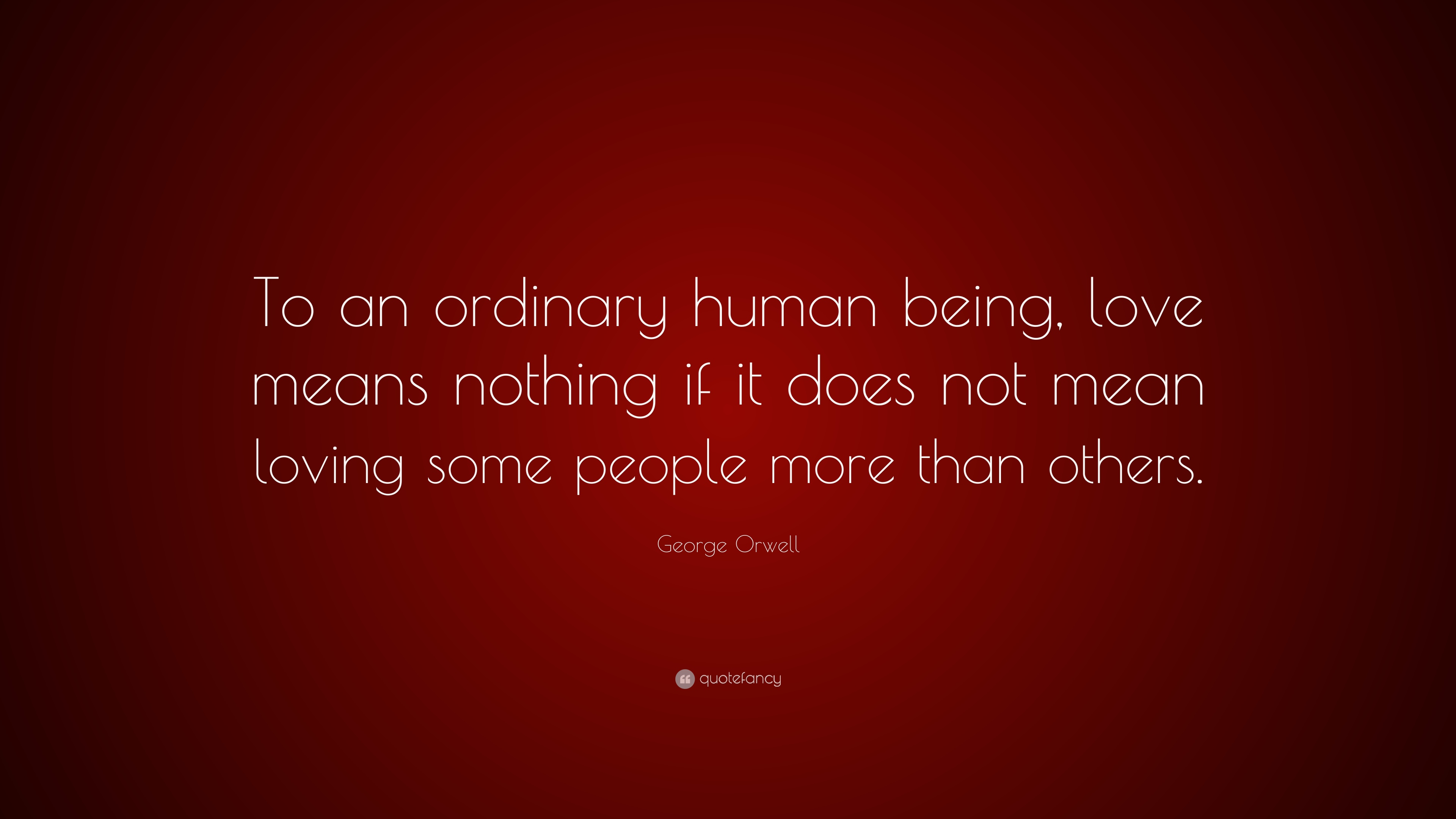 George Orwell Quote To An Ordinary Human Being Love Means Nothing