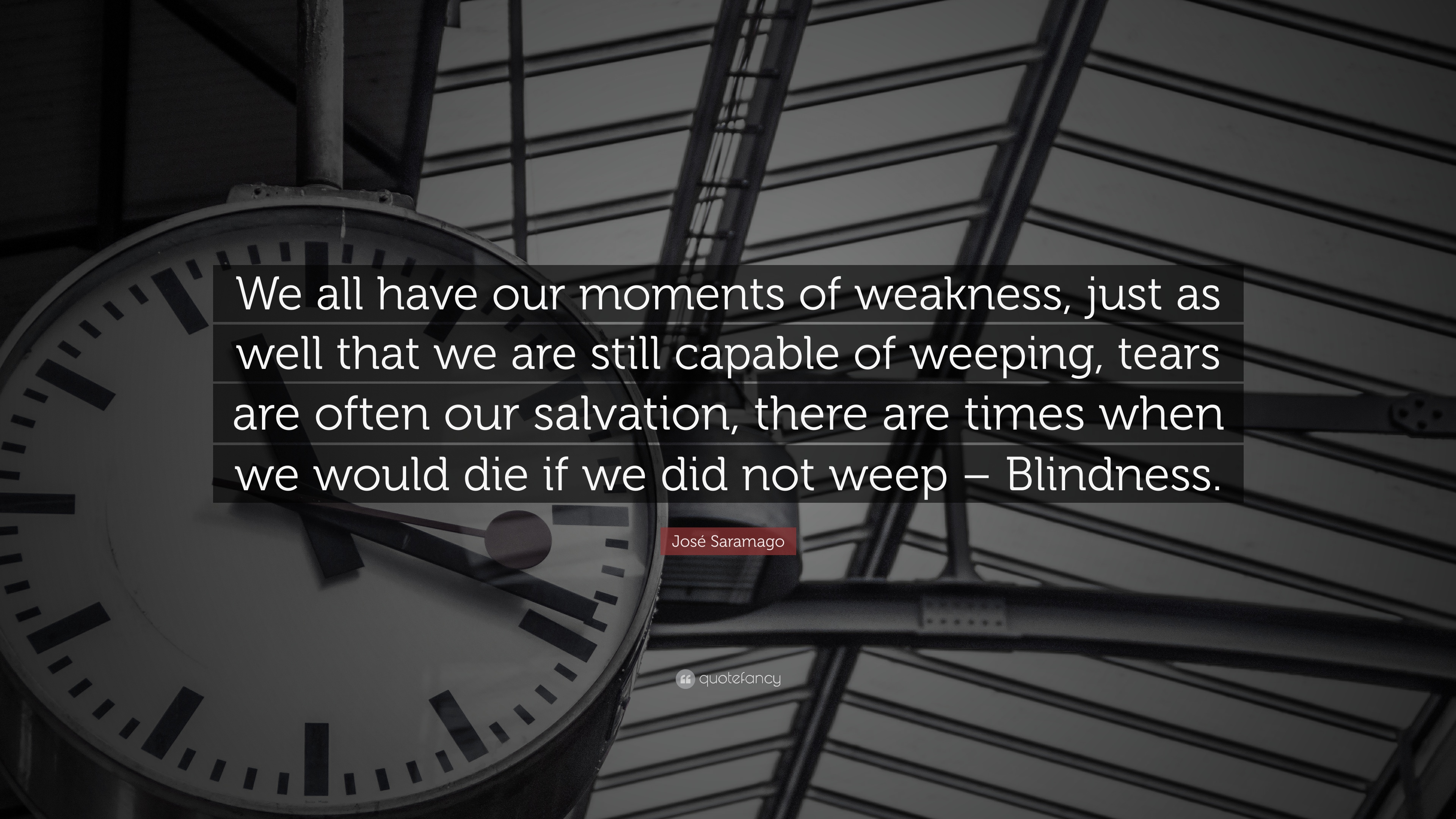 José Saramago Quote We All Have Our Moments Of Weakness Just As