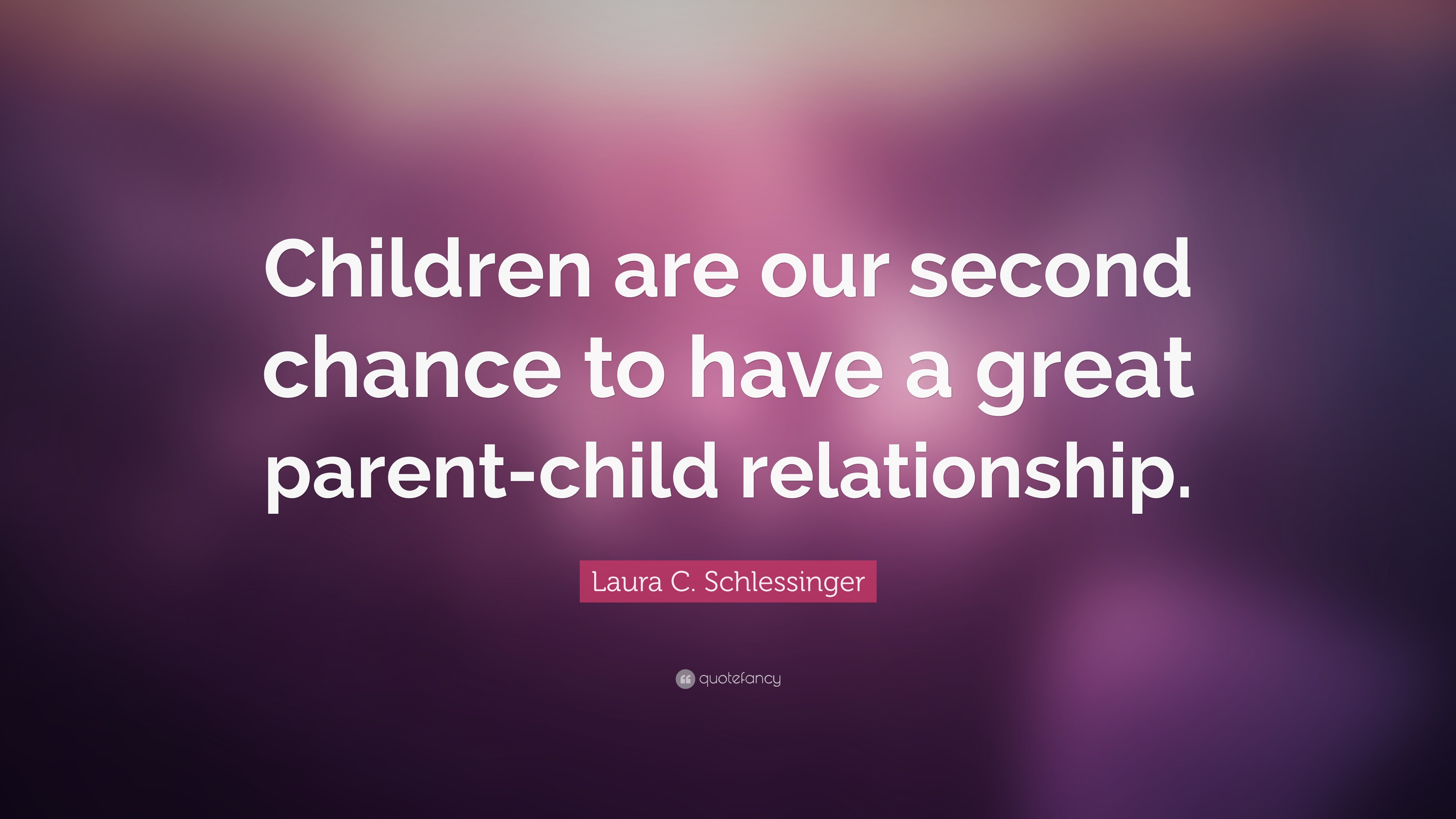 """Laura C  Schlessinger Quote: """"Children are our second chance"""