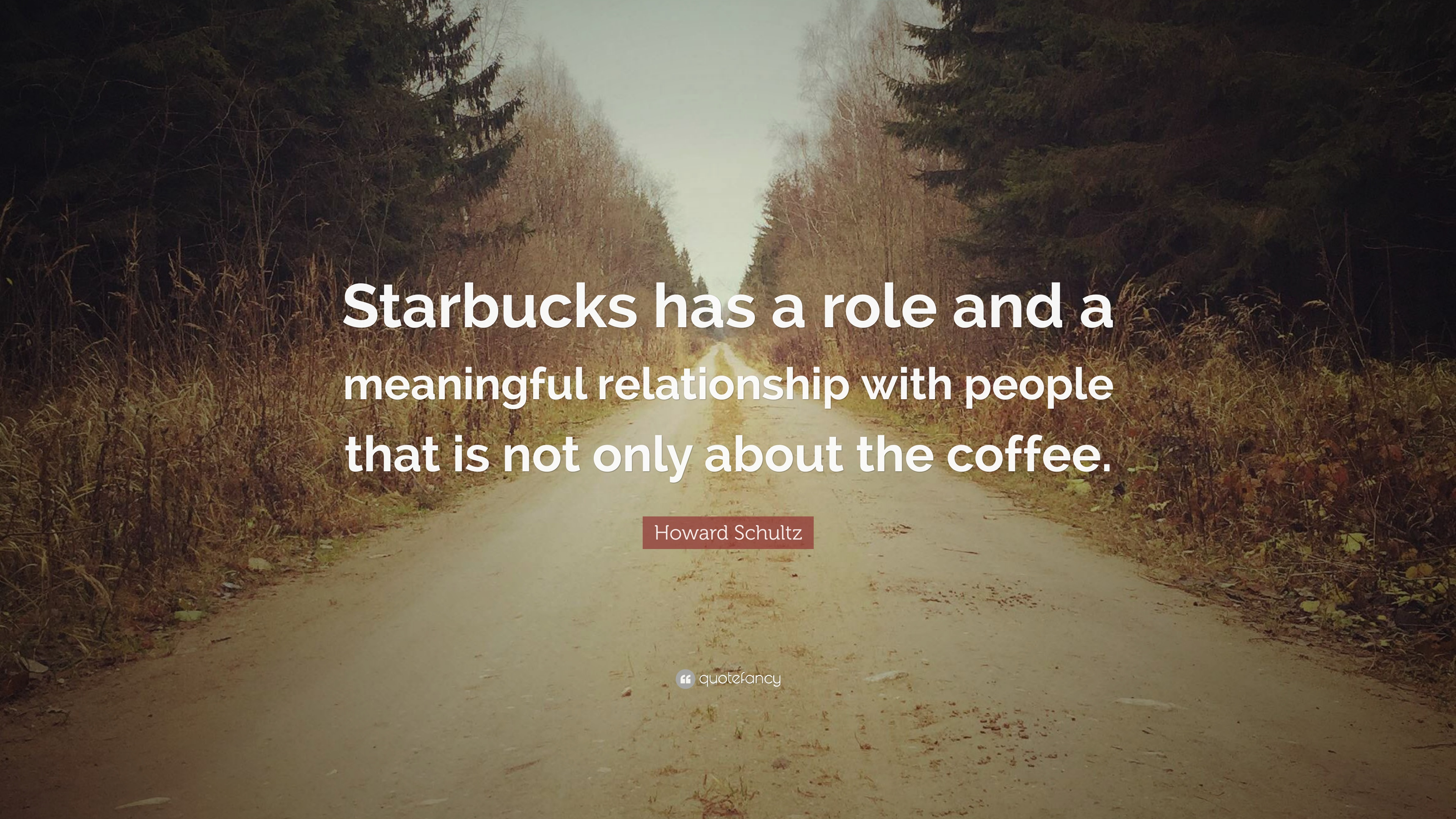"Howard Schultz Quote: ""Starbucks has a role and a meaningful ..."