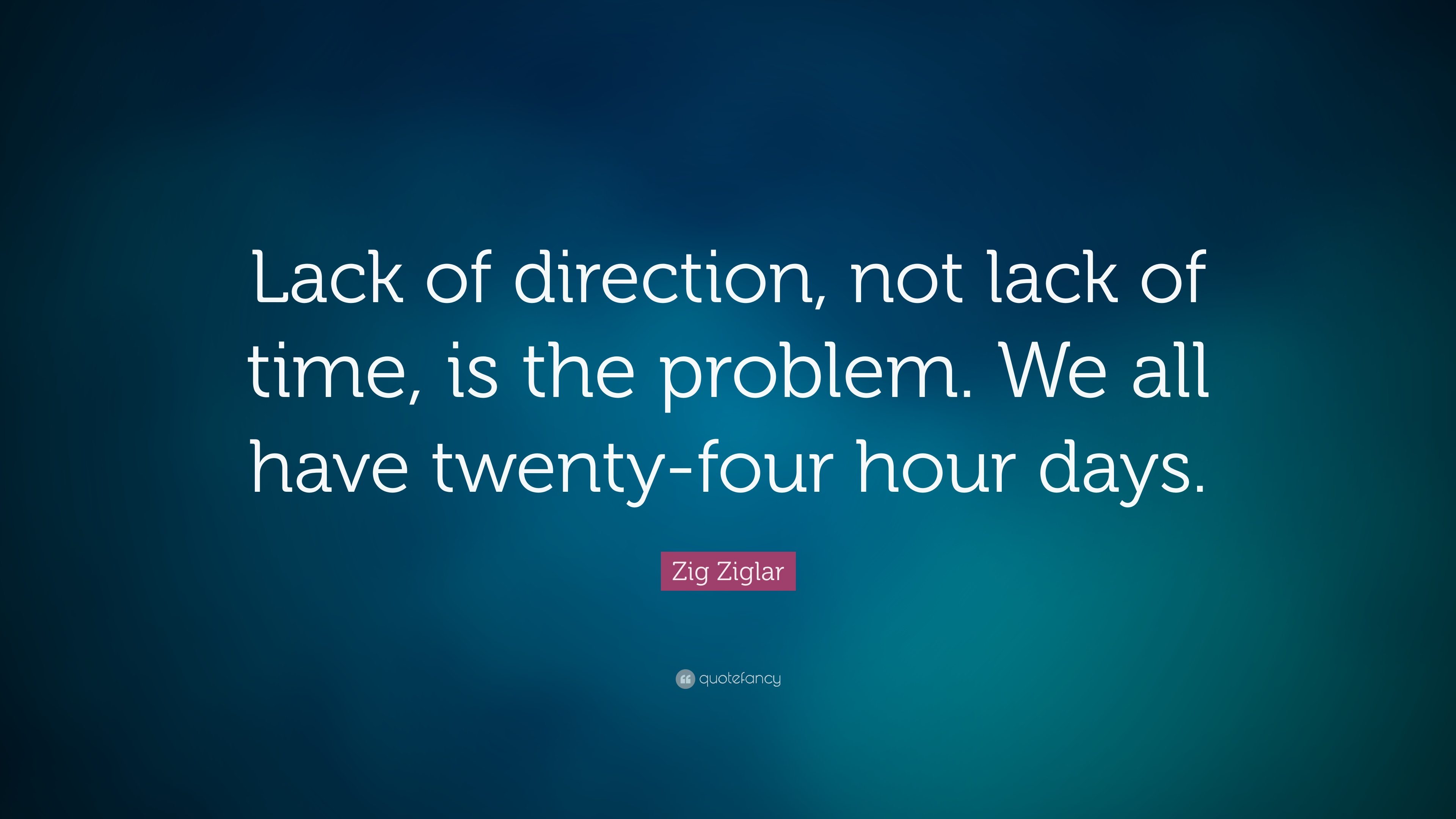 Zig ziglar quote lack of direction not lack of time is the