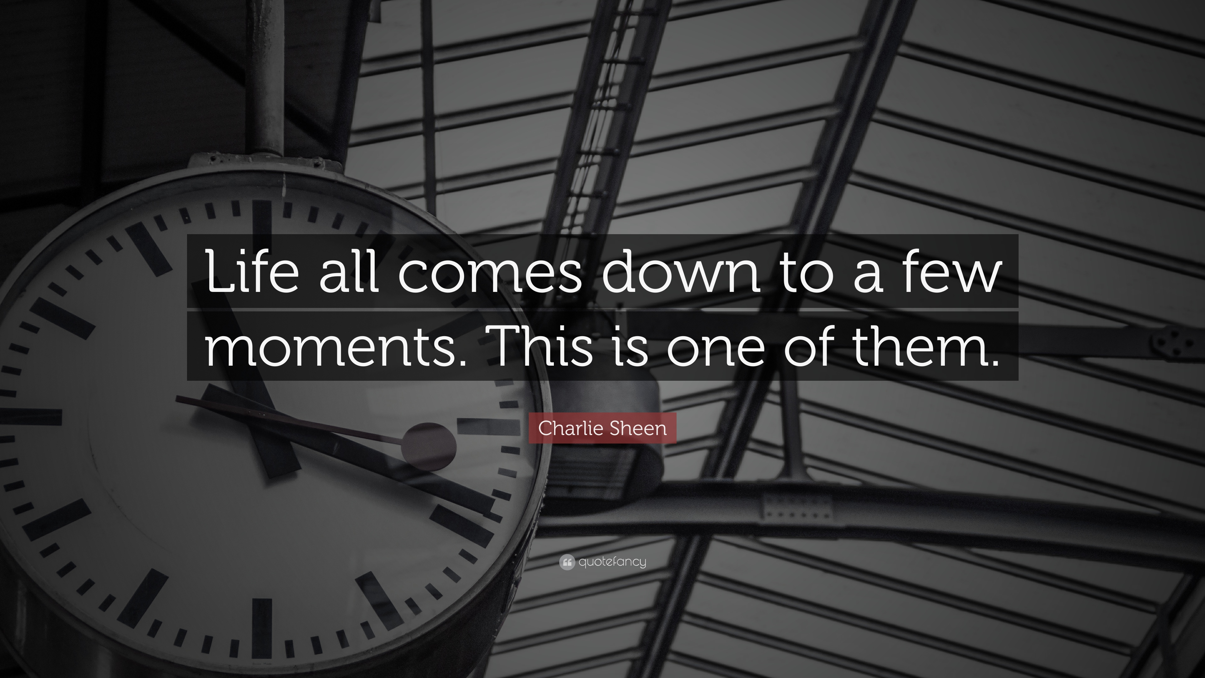 Charlie Sheen Quote Life All Comes Down To A Few Moments This Is