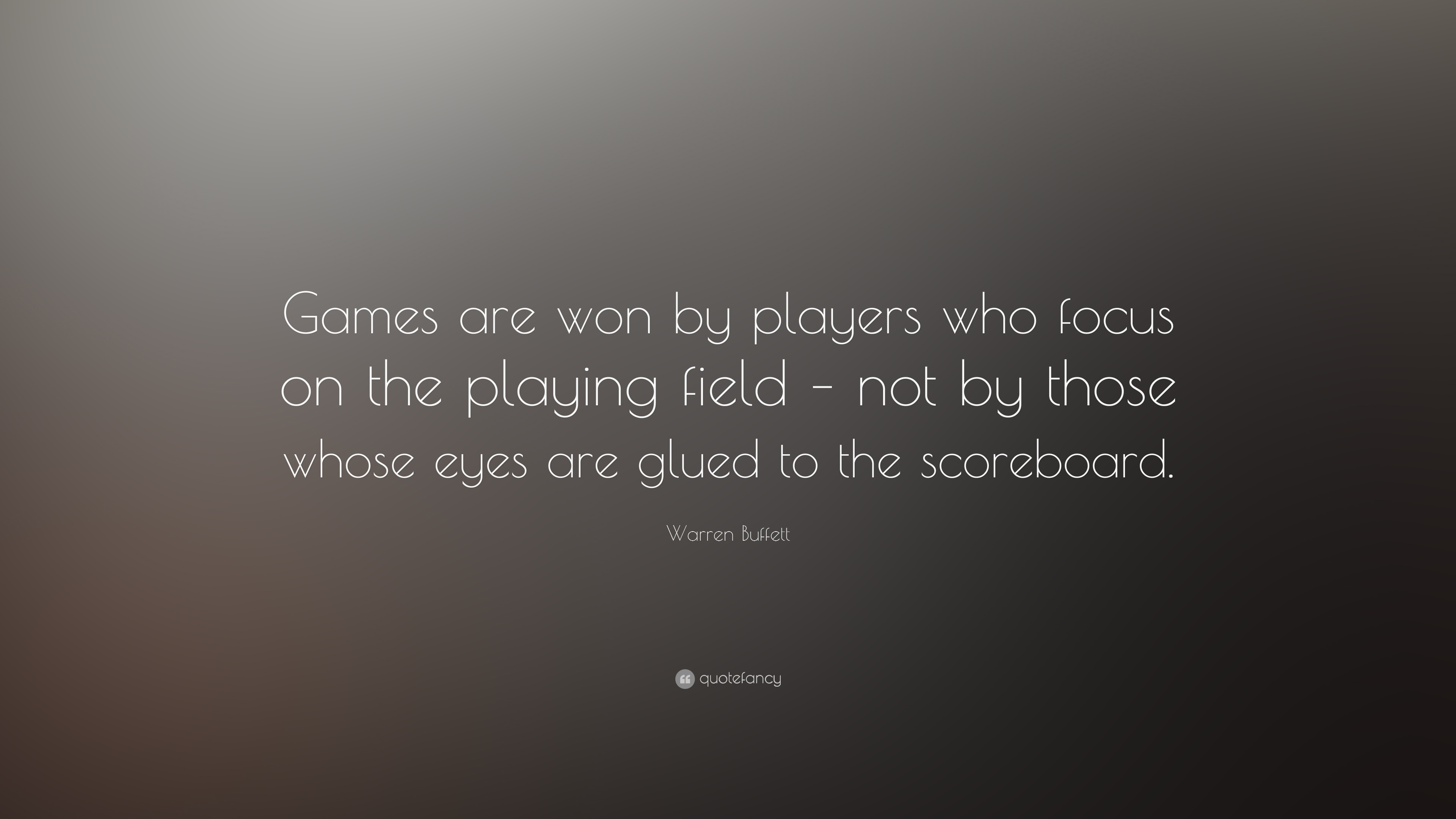 Warren Buffett Quote Games Are Won By Players Who Focus On The