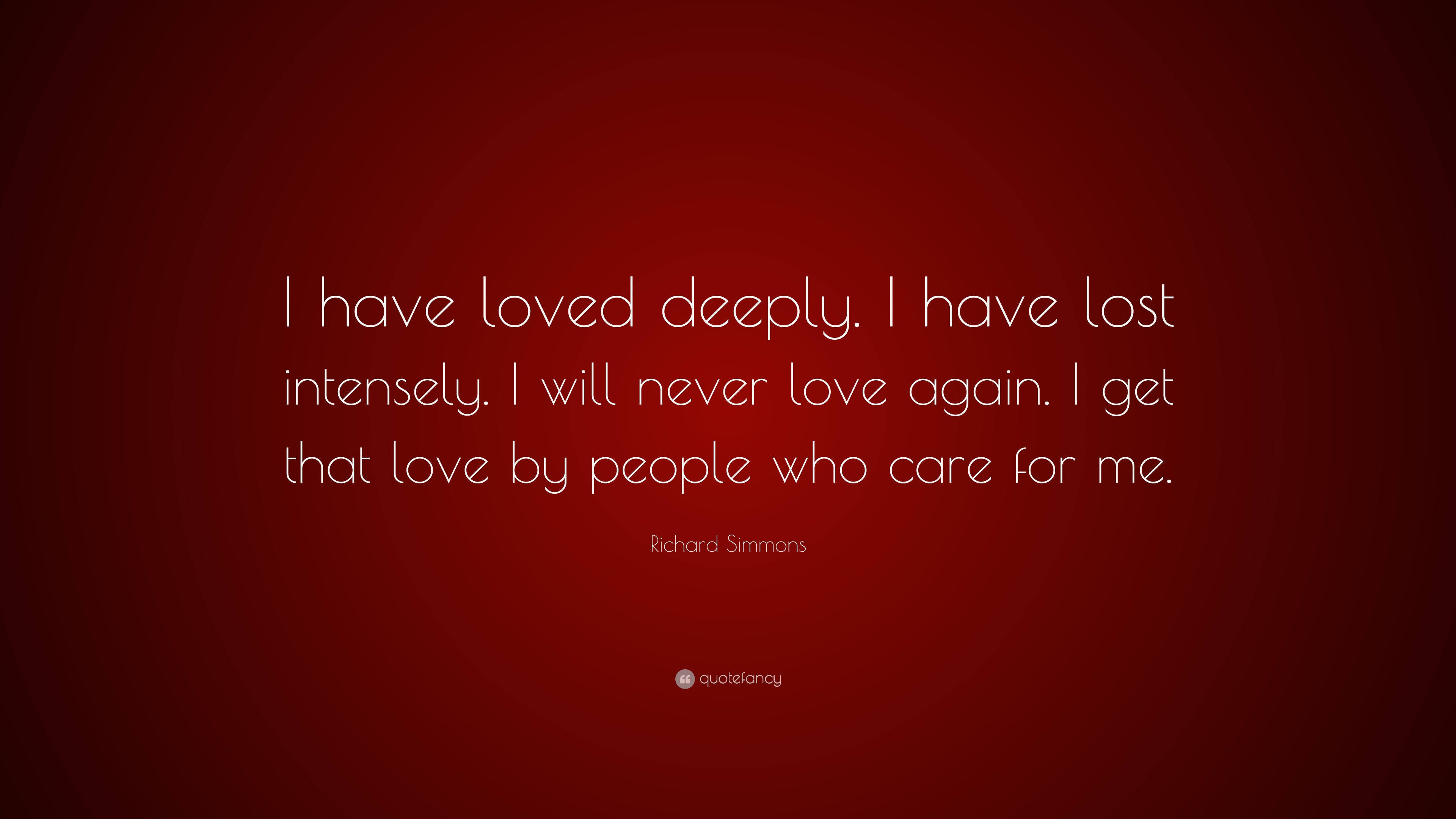 Richard Simmons Quote I Have Loved Deeply I Have Lost Intensely