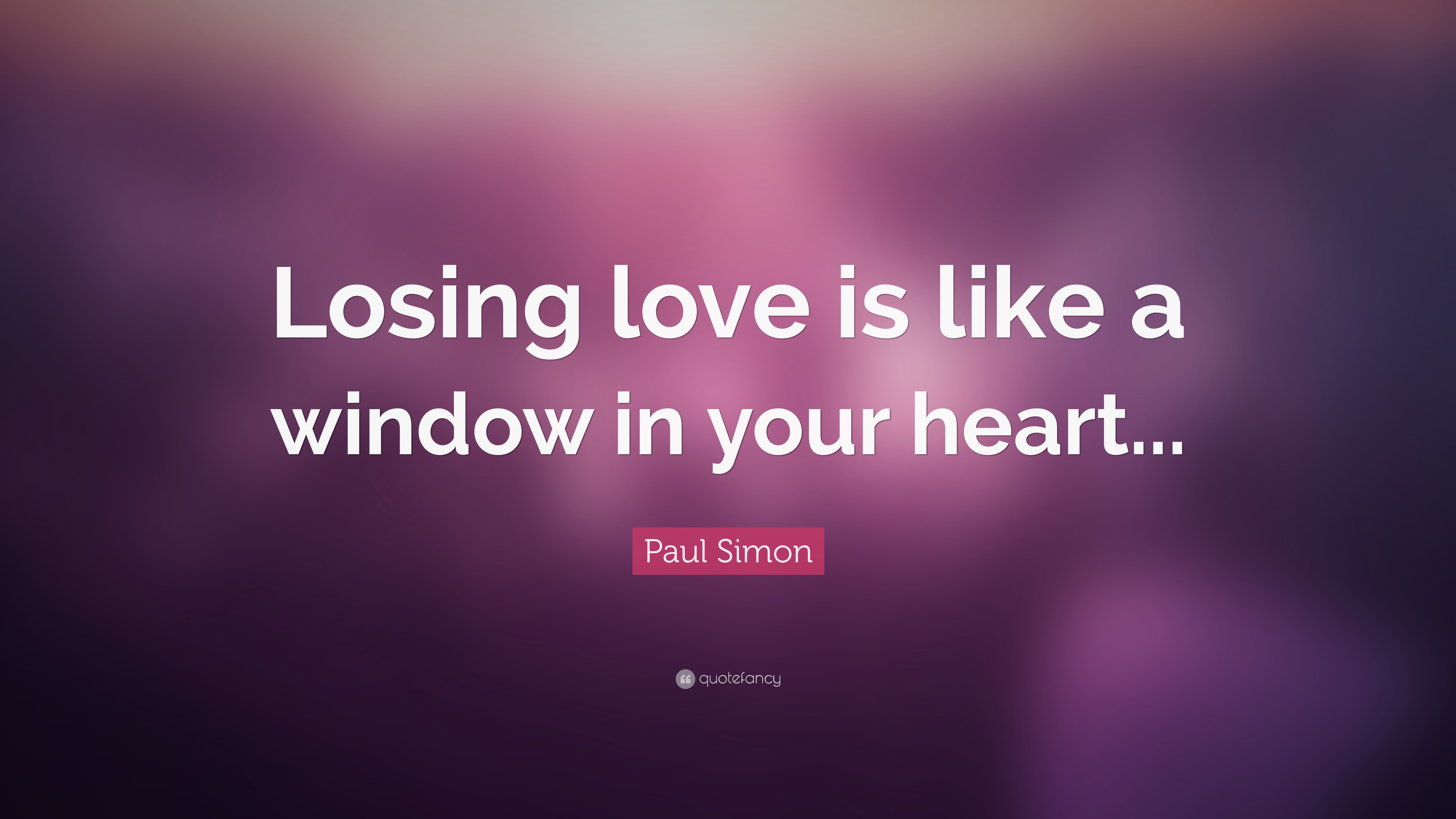 Paul Simon Quote Losing Love Is Like A Window In Your Heart 7