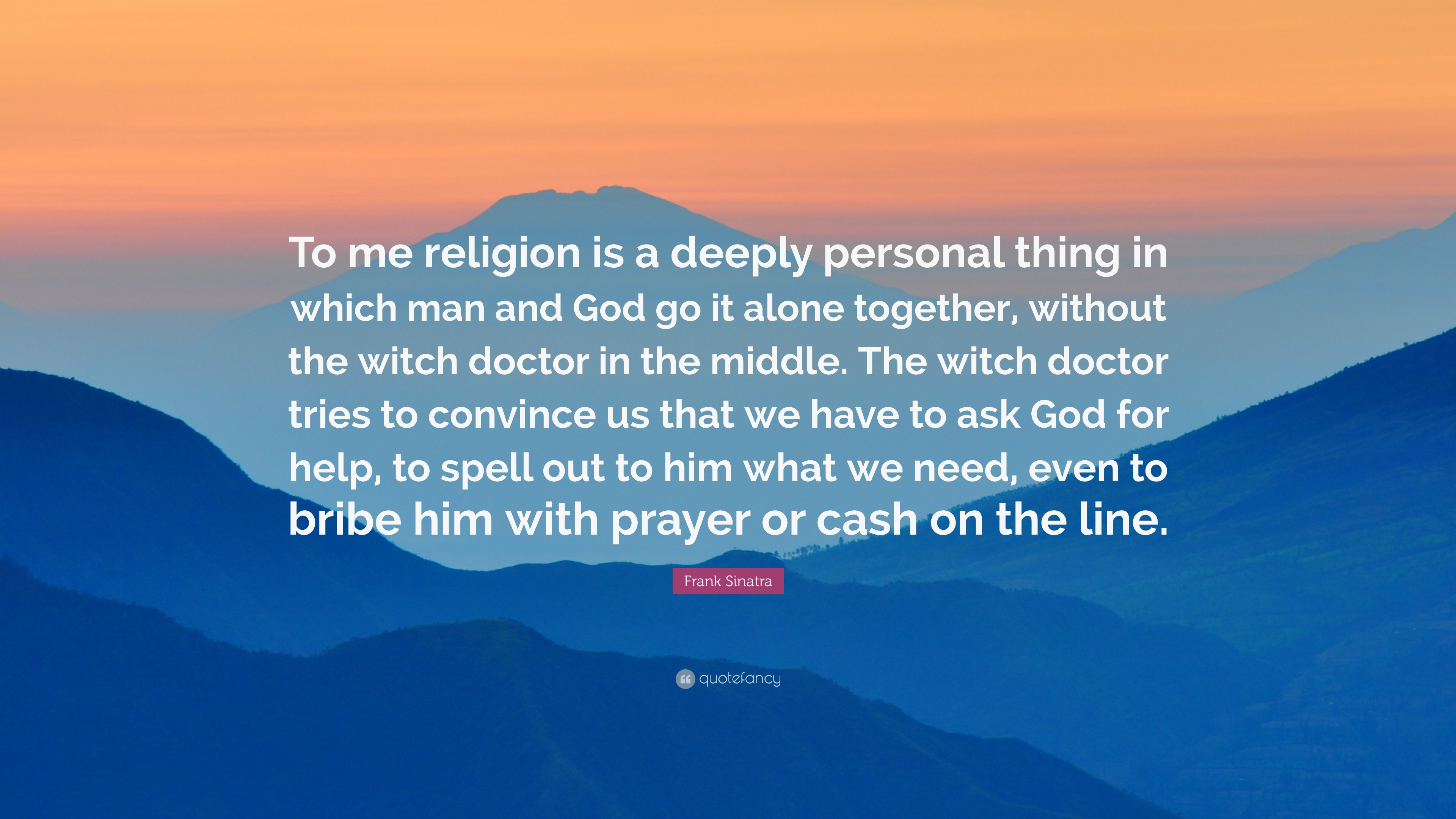 """Frank Sinatra Quote: """"To me religion is a deeply personal thing in"""