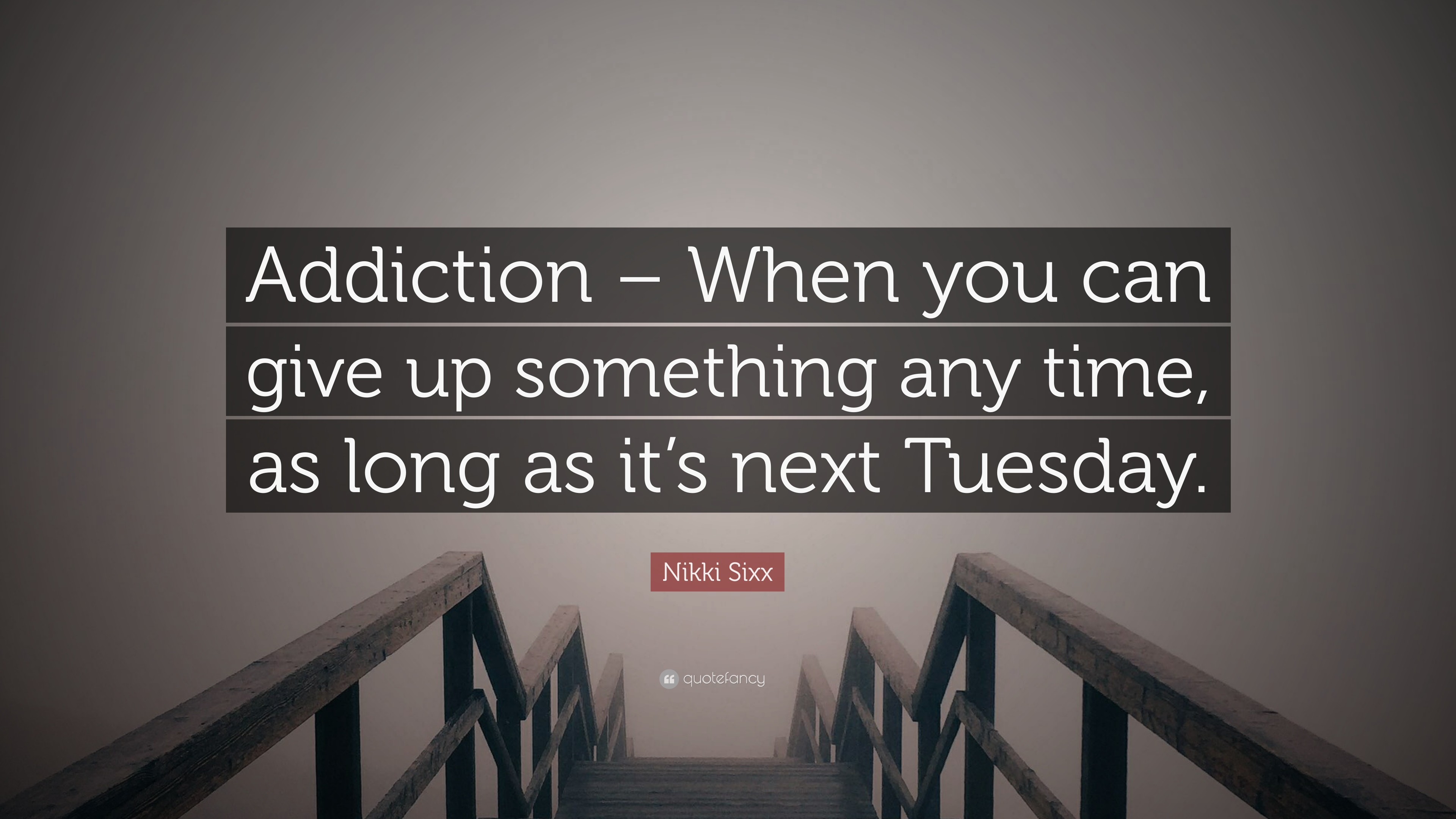 "Nikki Sixx Quote: ""Addiction – When you can give up"