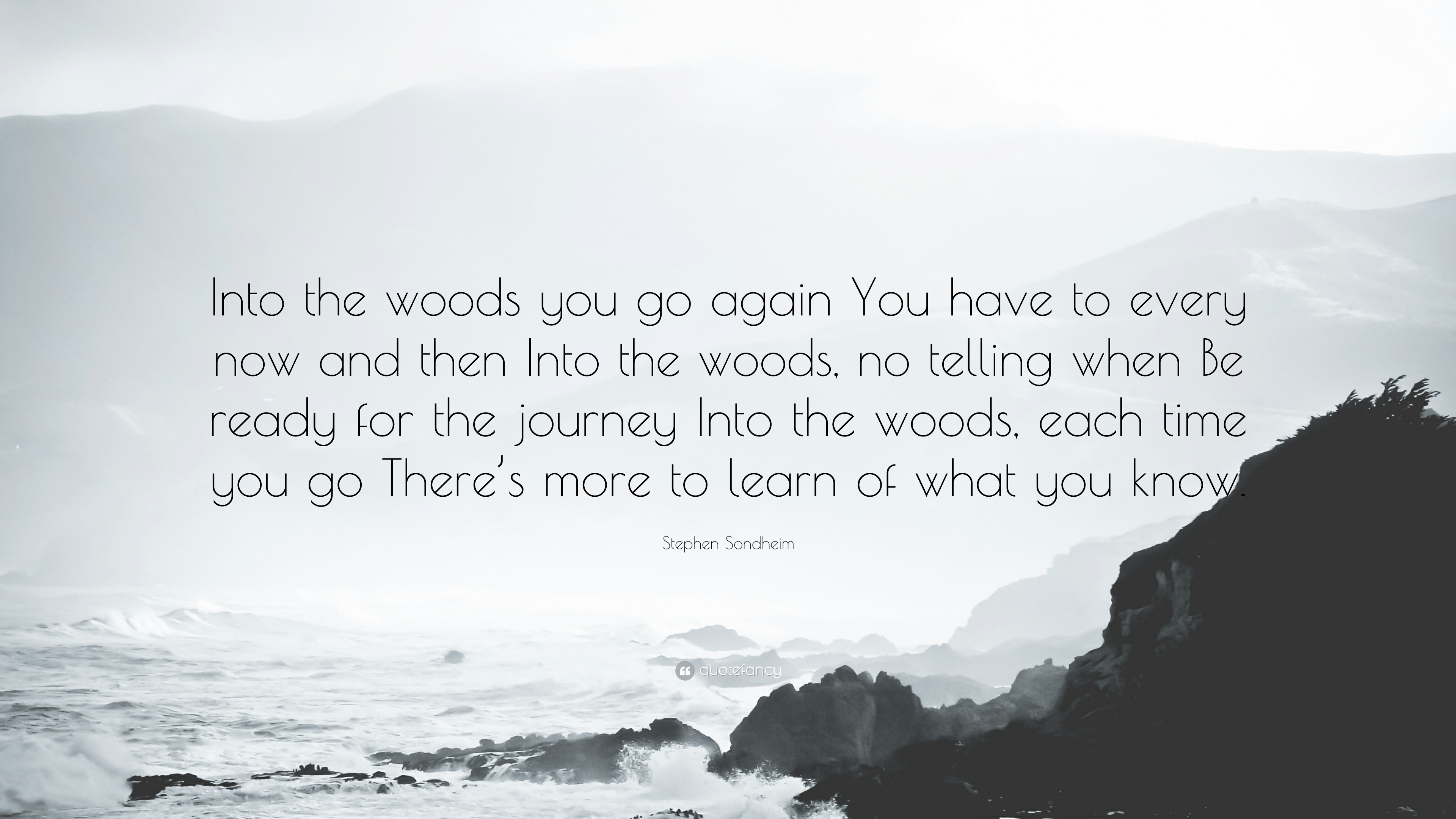 """Stephen Sondheim Quote: """"Into the woods you go again You ..."""