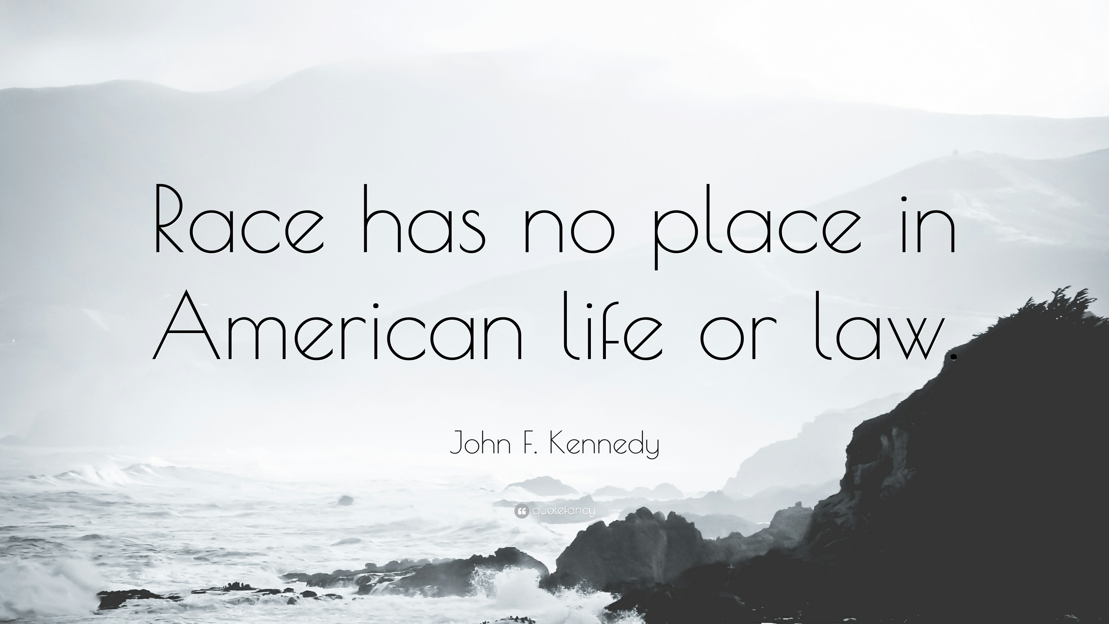 John F Kennedy Quote Race Has No Place In American Life Or Law
