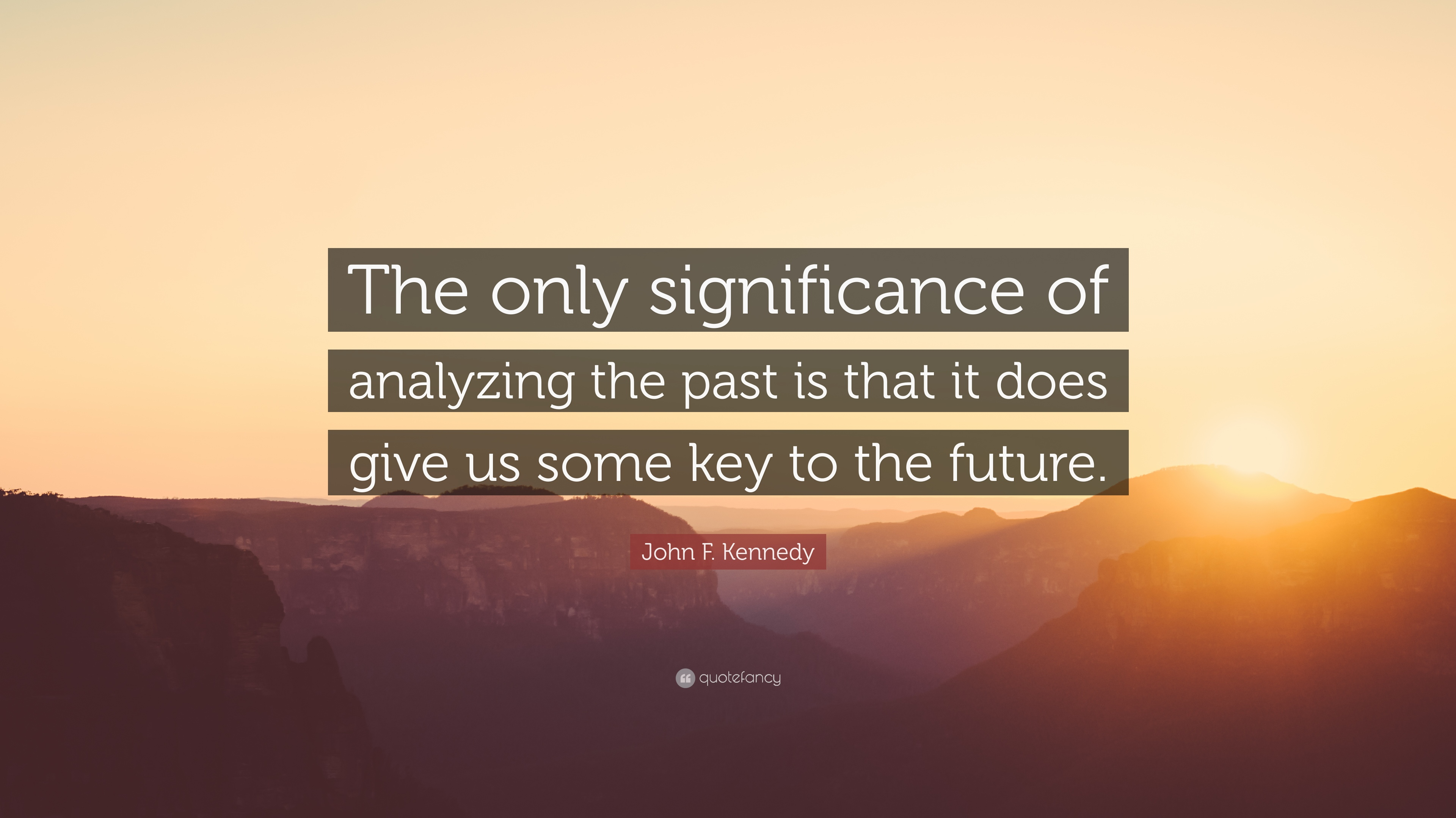 "Analyzing Quotes John Fkennedy Quote ""The Only Significance Of Analyzing The"