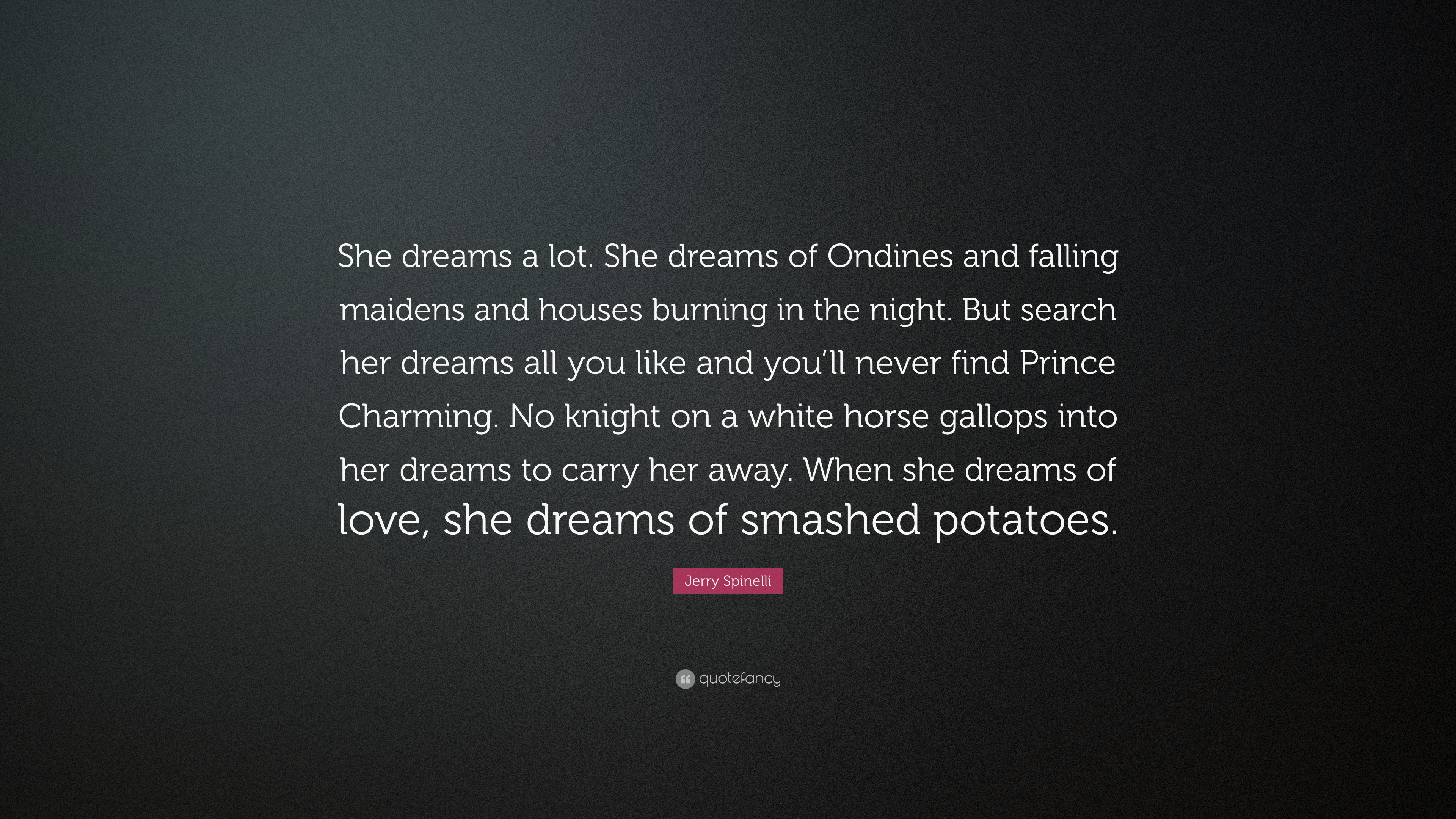 Jerry Spinelli Quote She Dreams A Lot Of Ondines And