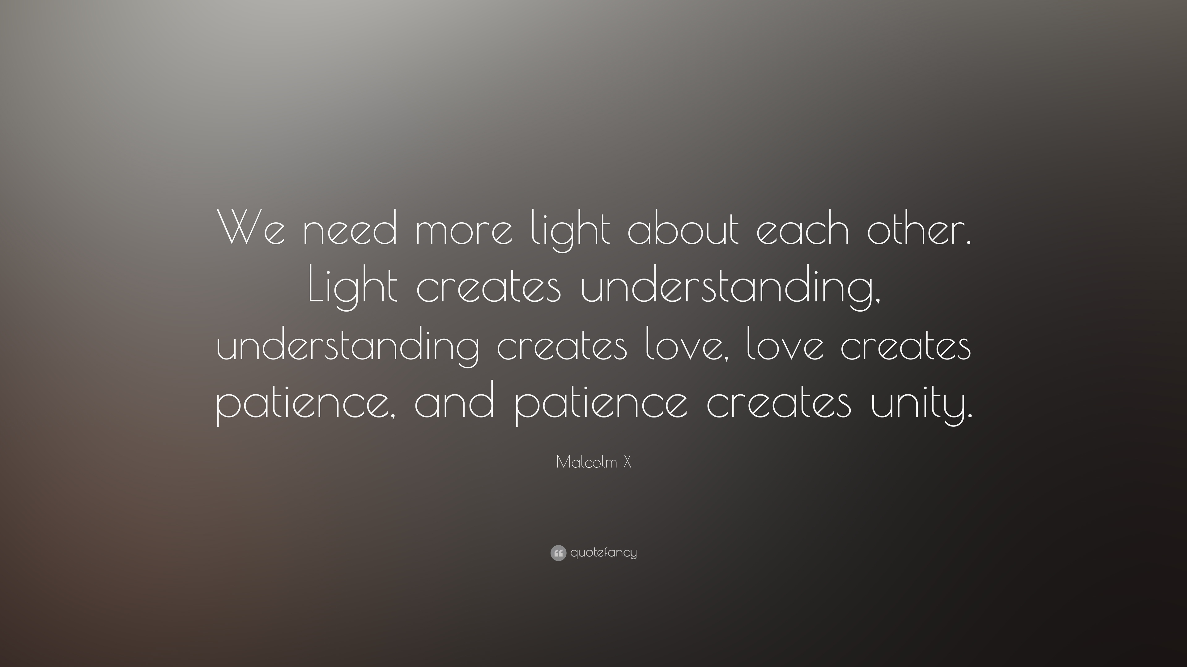 MalcolmxQuotes About Love : ... creates love, love creates patience, and patience creates unity