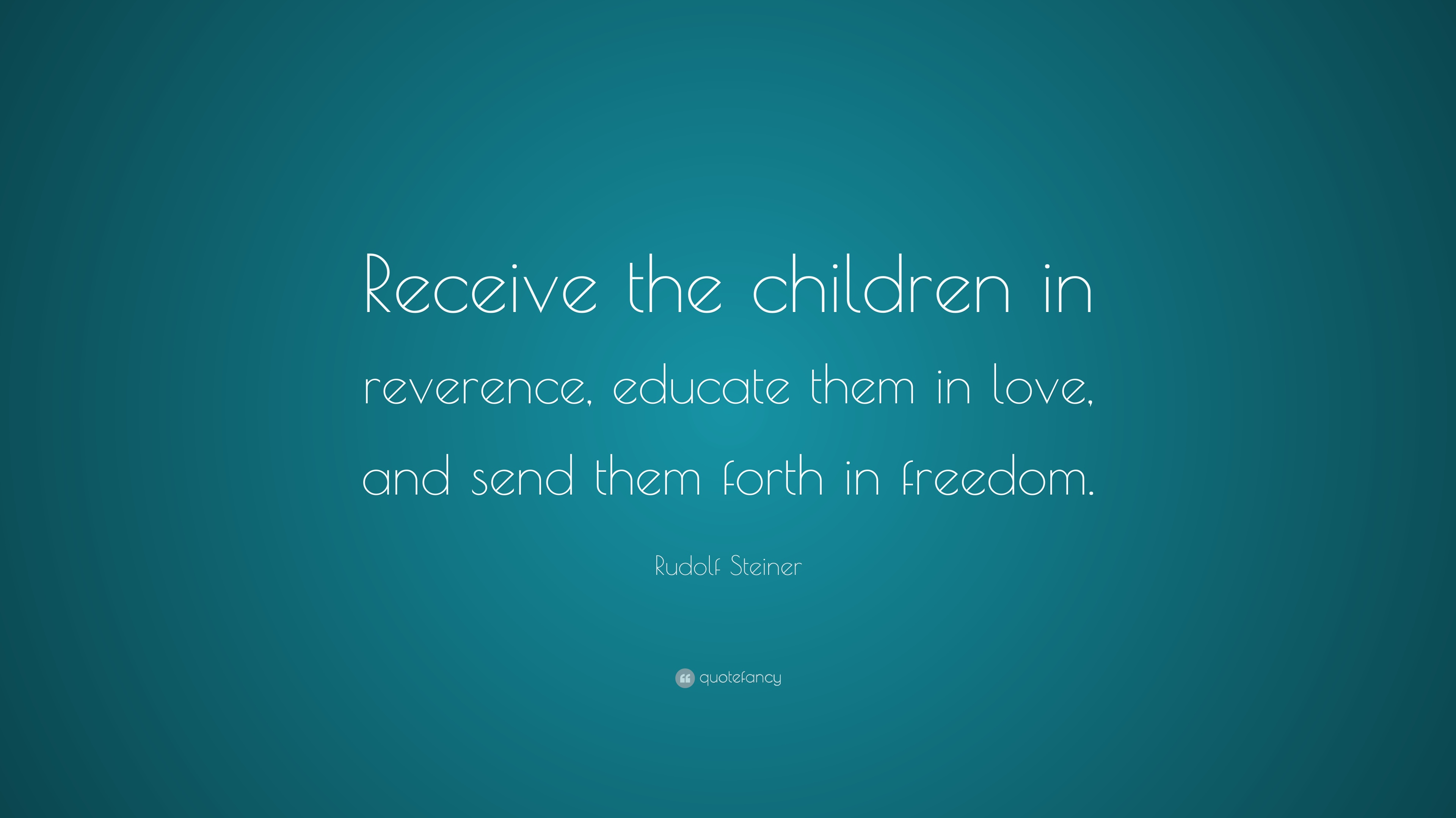 "Children Love Quotes Rudolf Steiner Quote ""Receive The Children In Reverence Educate"