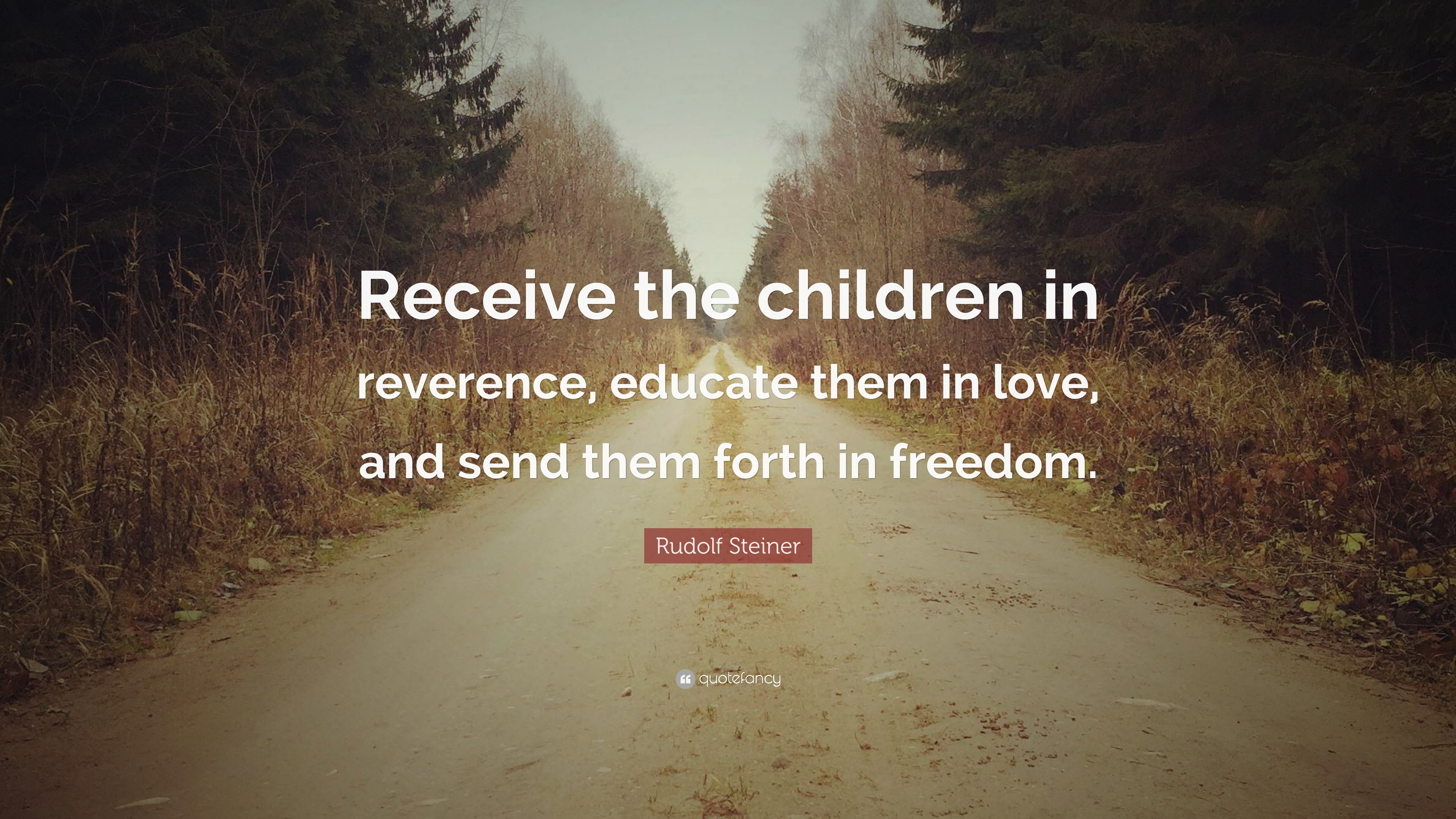 "Quotes About The Love Of Children Rudolf Steiner Quote ""Receive The Children In Reverence Educate"