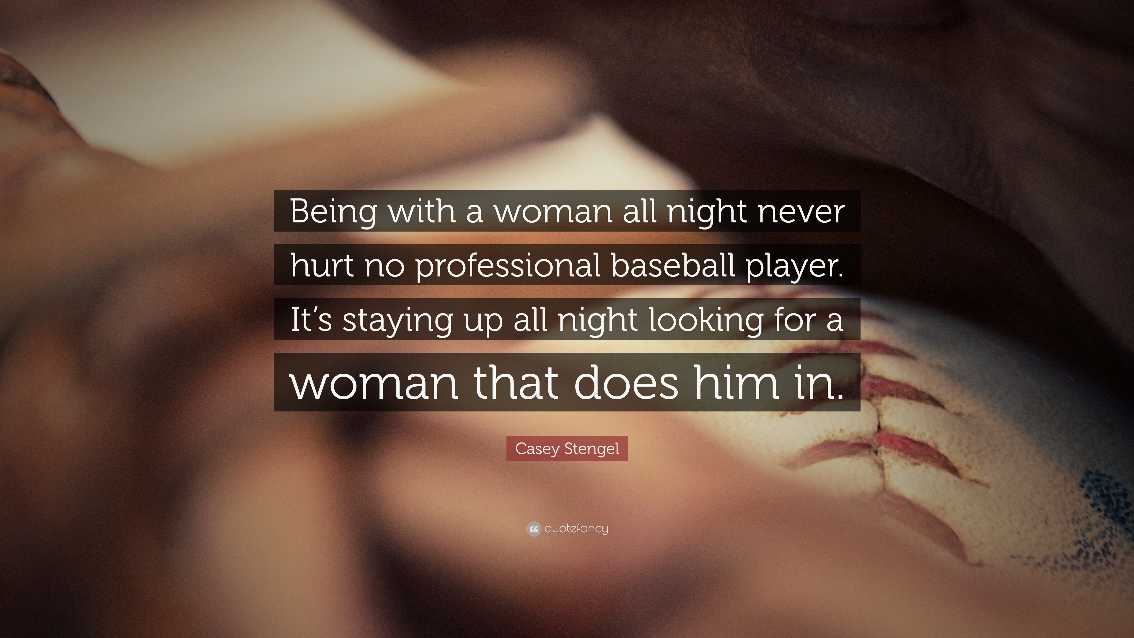 Casey Stengel Quote Being With A Woman All Night Never Hurt No