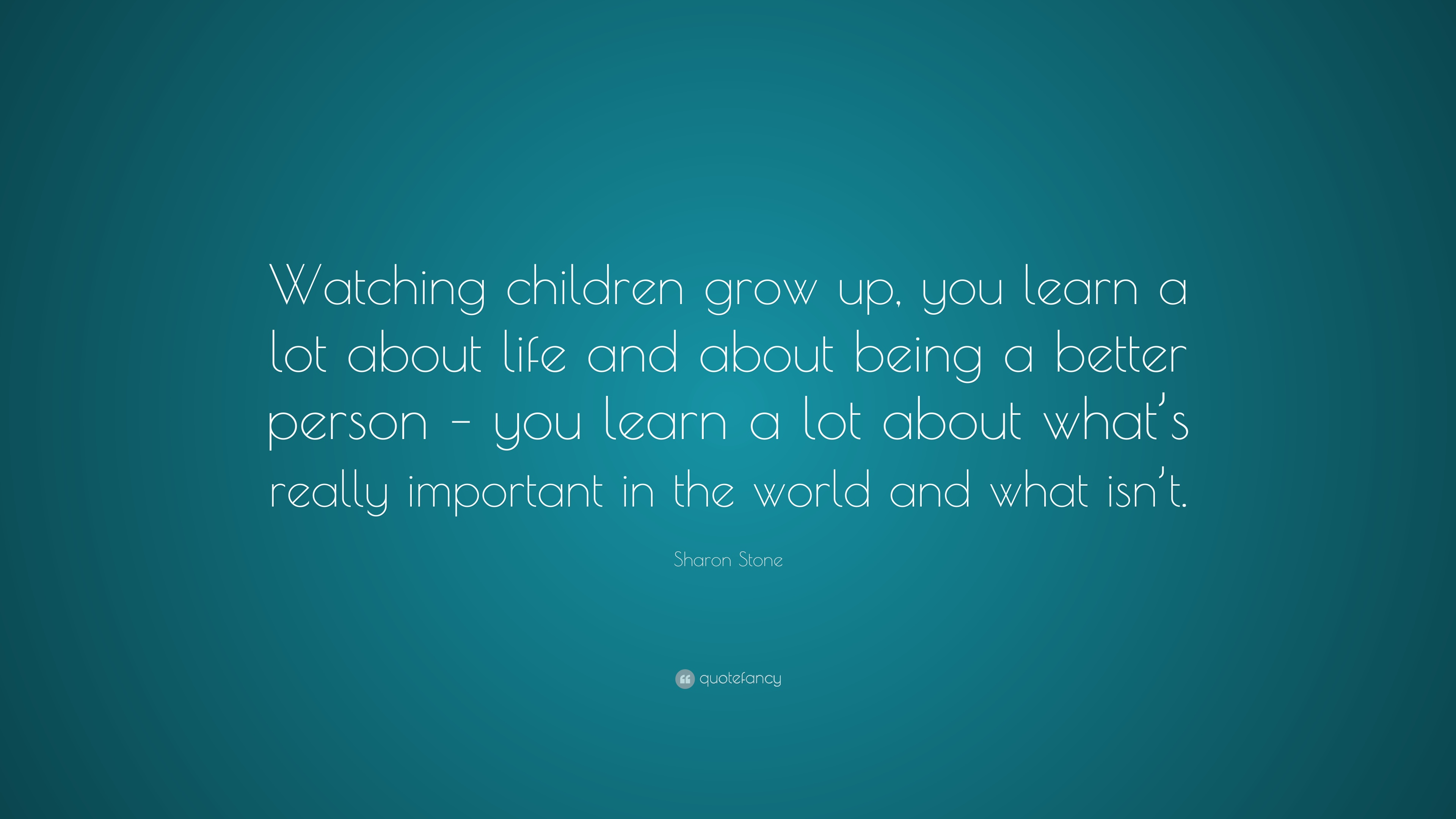 Sharon Stone Quote Watching Children Grow Up You Learn A Lot