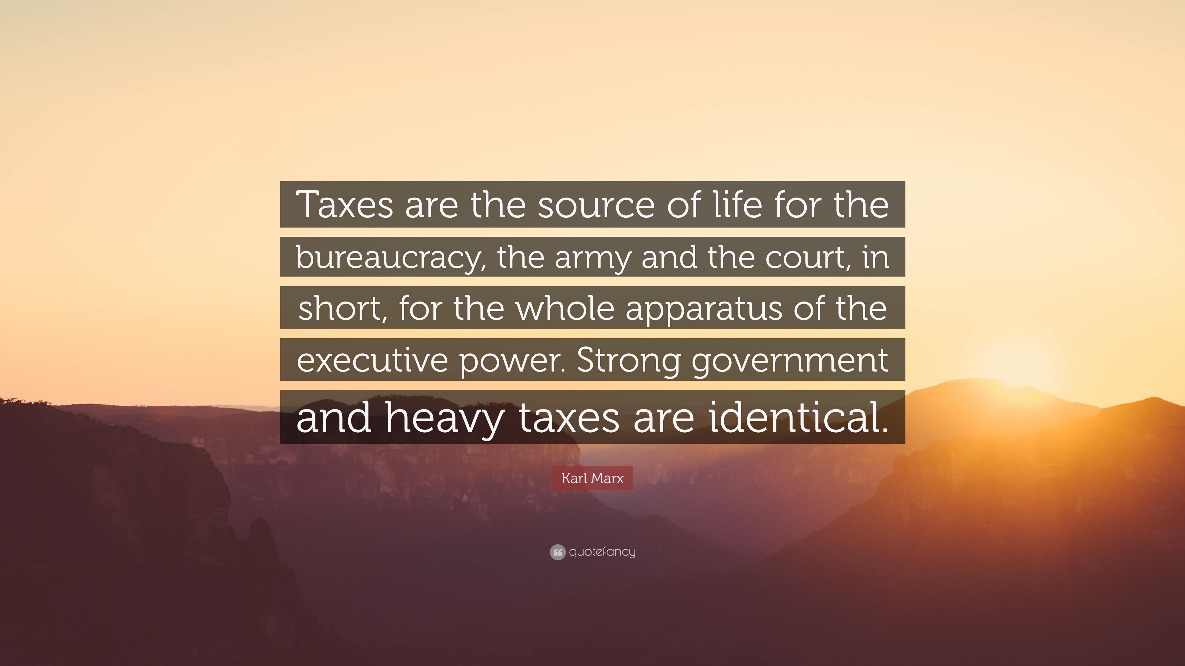 """Karl Marx Quote: """"Taxes are the source of life for the"""